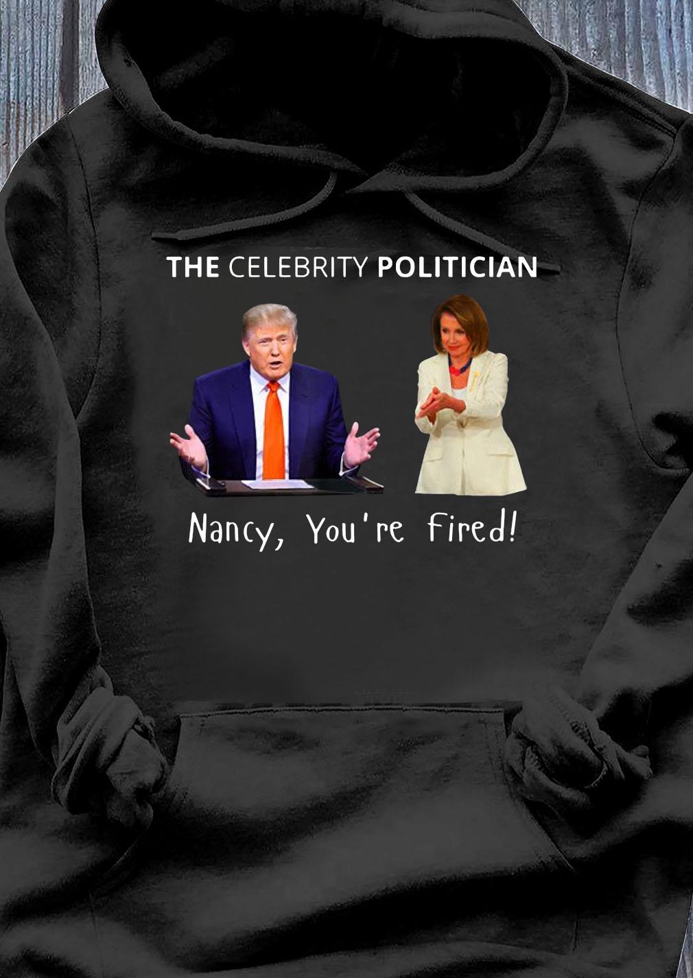 The Celebrity Politician Pro Trump Pelosi Pun Funny Shirt Hoodie