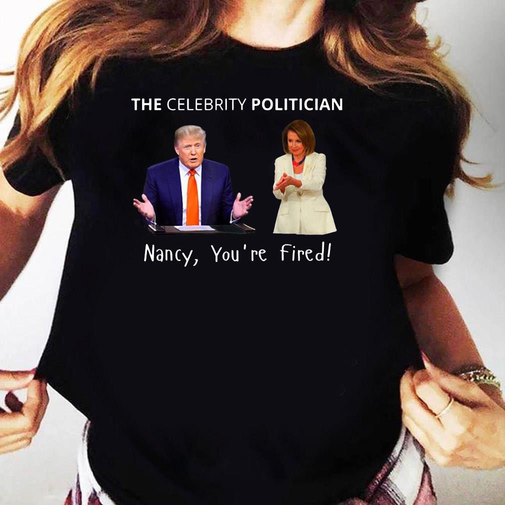 The Celebrity Politician Pro Trump Pelosi Pun Funny Shirt Ladies tee