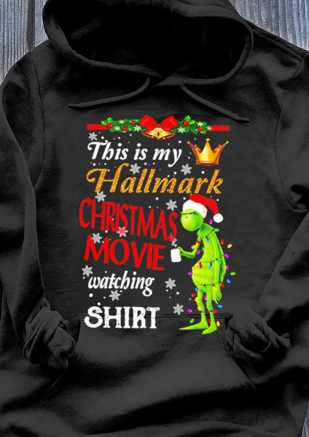 The Grinch This Is My Hallmark Christmas Movie Watching Shirt Hoodie