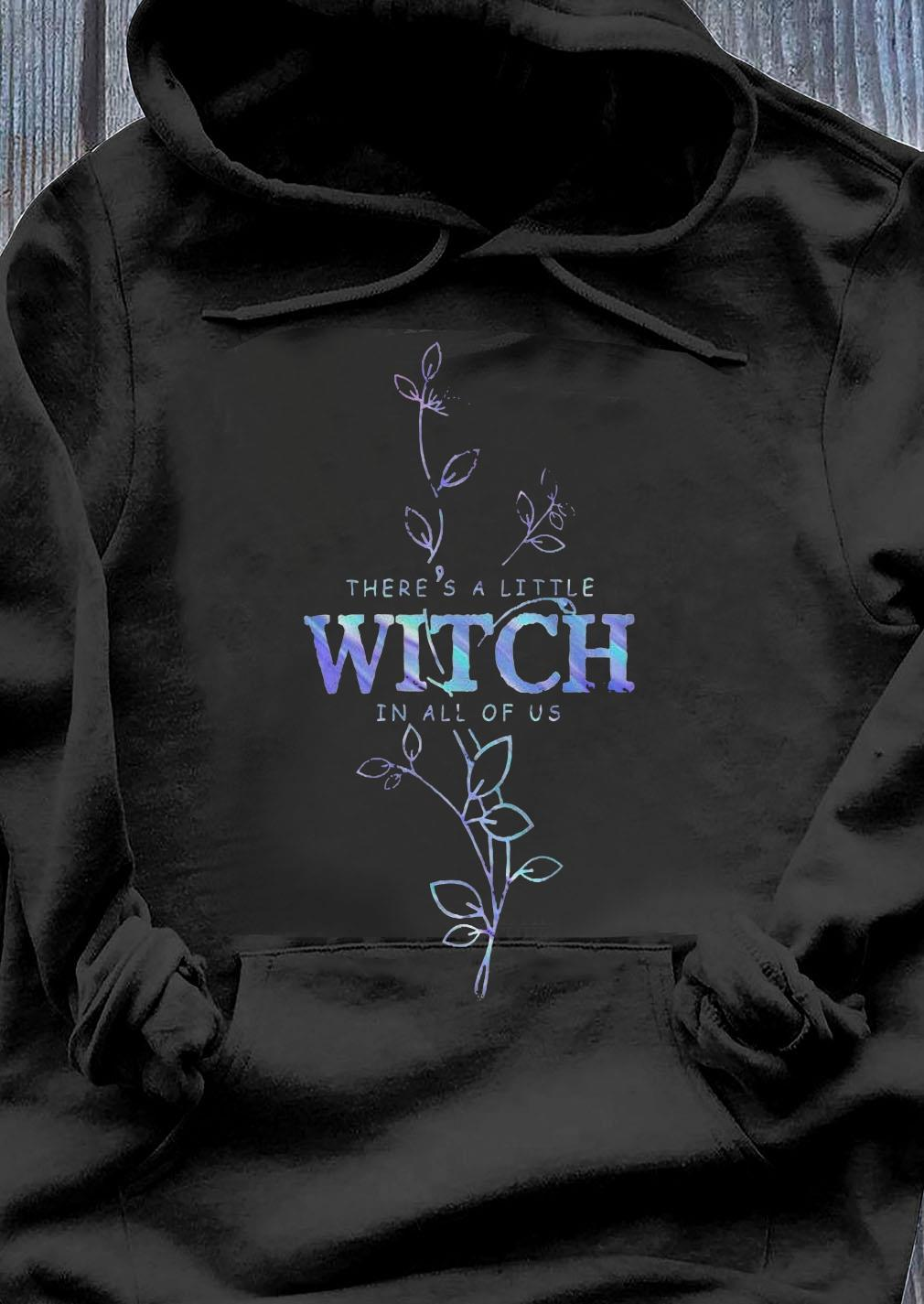 There's A Little Witch In All Of Us Shirt Hoodie