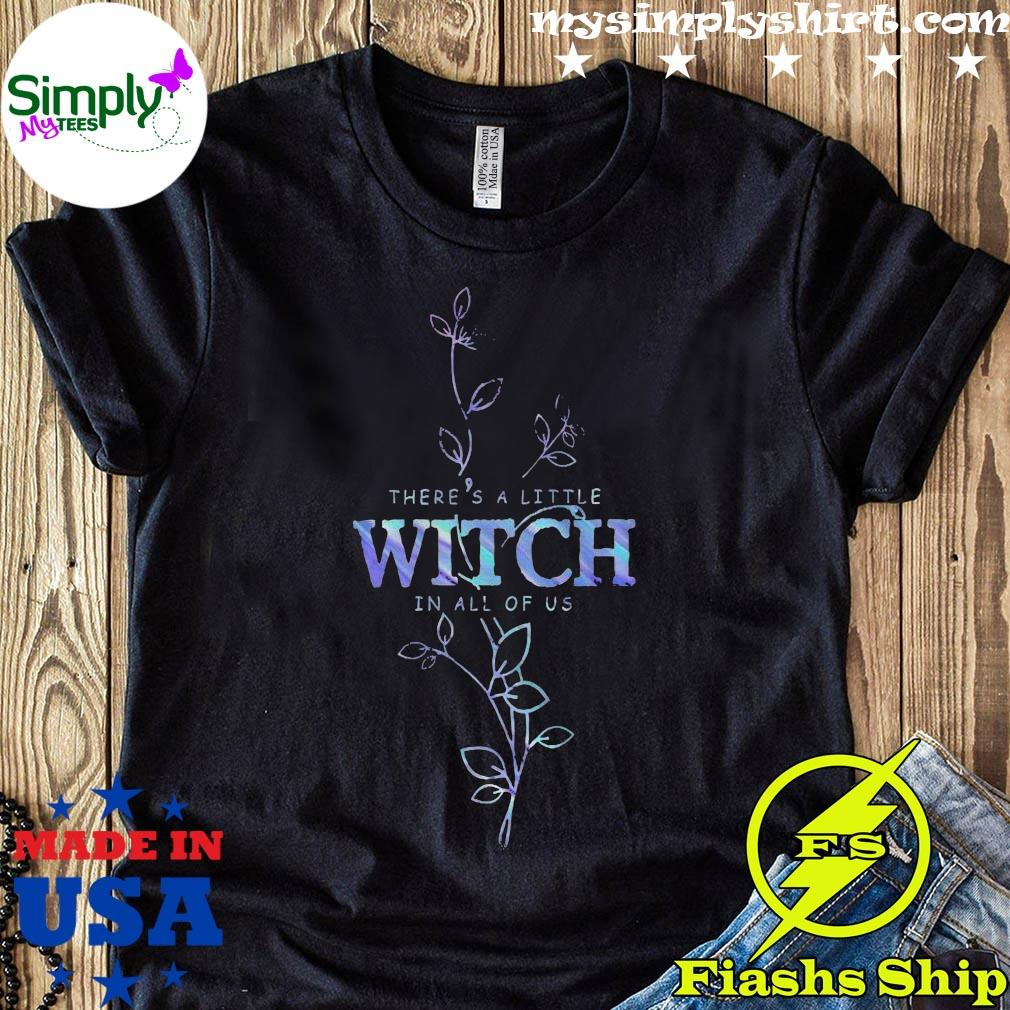 There's A Little Witch In All Of Us Shirt
