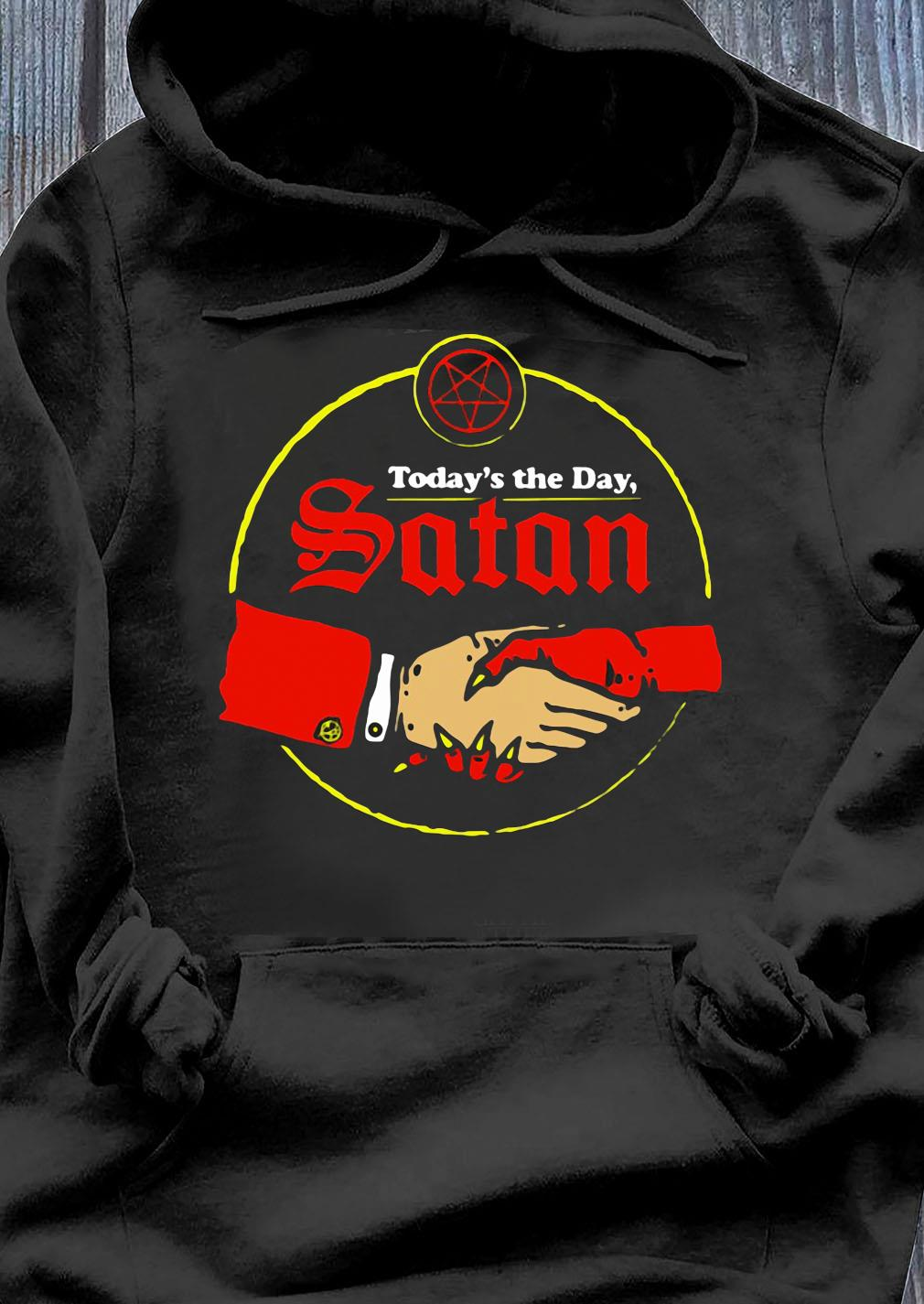 Today's The Day Satan Shirt Hoodie