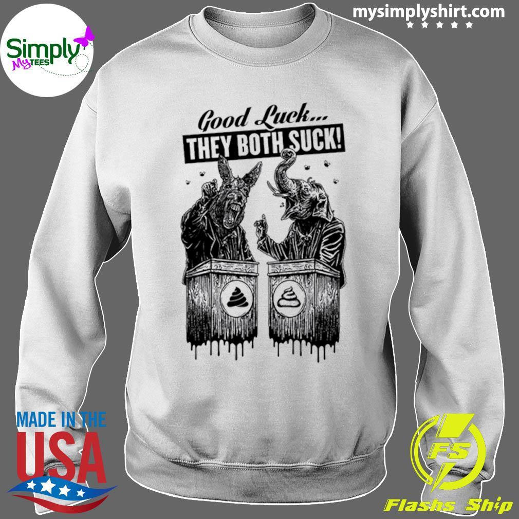 Trump And Biden Good Luck They Both Suck Shirt Sweater