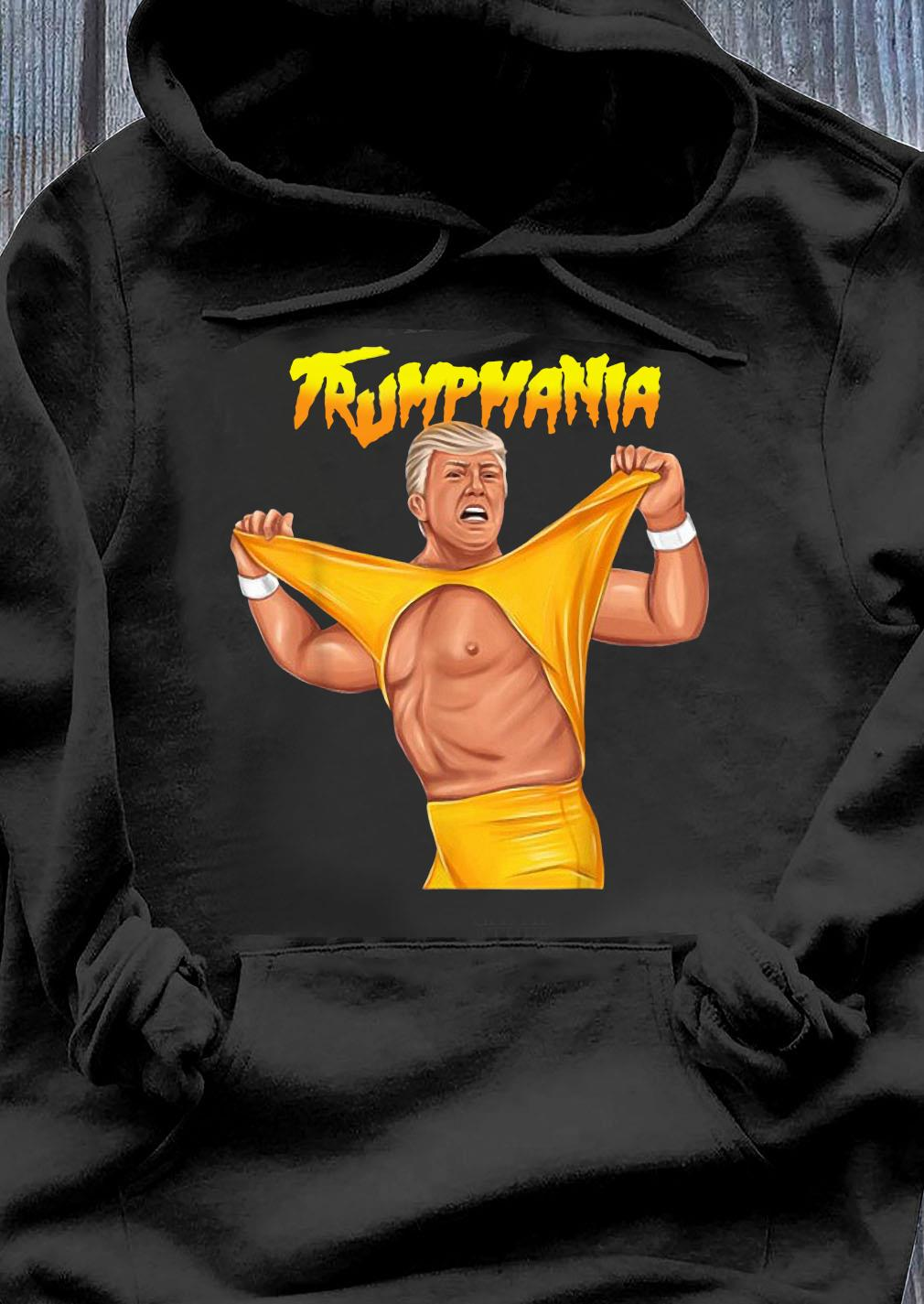 Trumpmania Trump Funny Clothing Shirt Hoodie