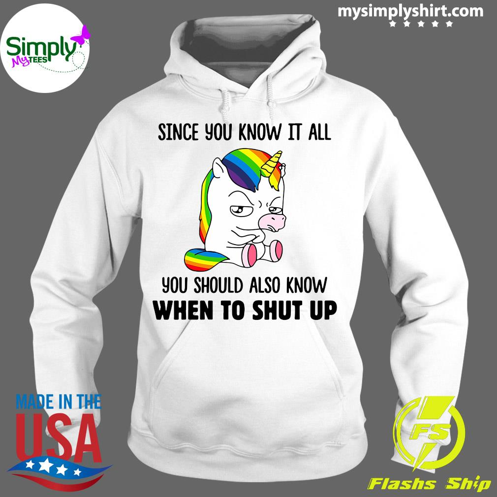Unicorns Since You Know It All You Should Also Know When To Shut Up Shirt Hoodie