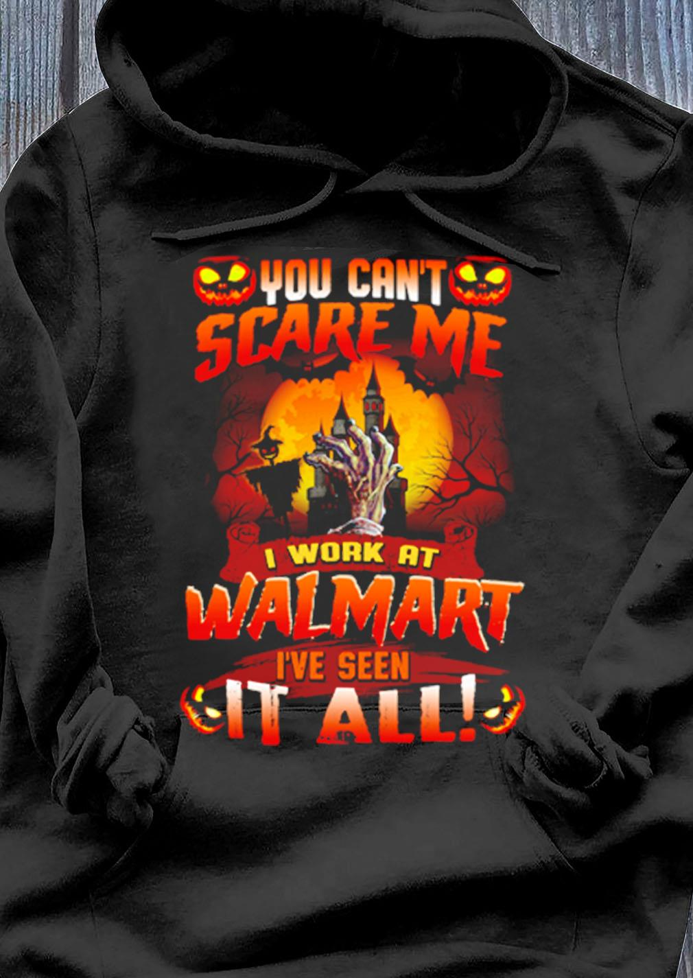 You Cant Scare Me I Work At Walmart Ive Seen It All Halloween Shirt Hoodie