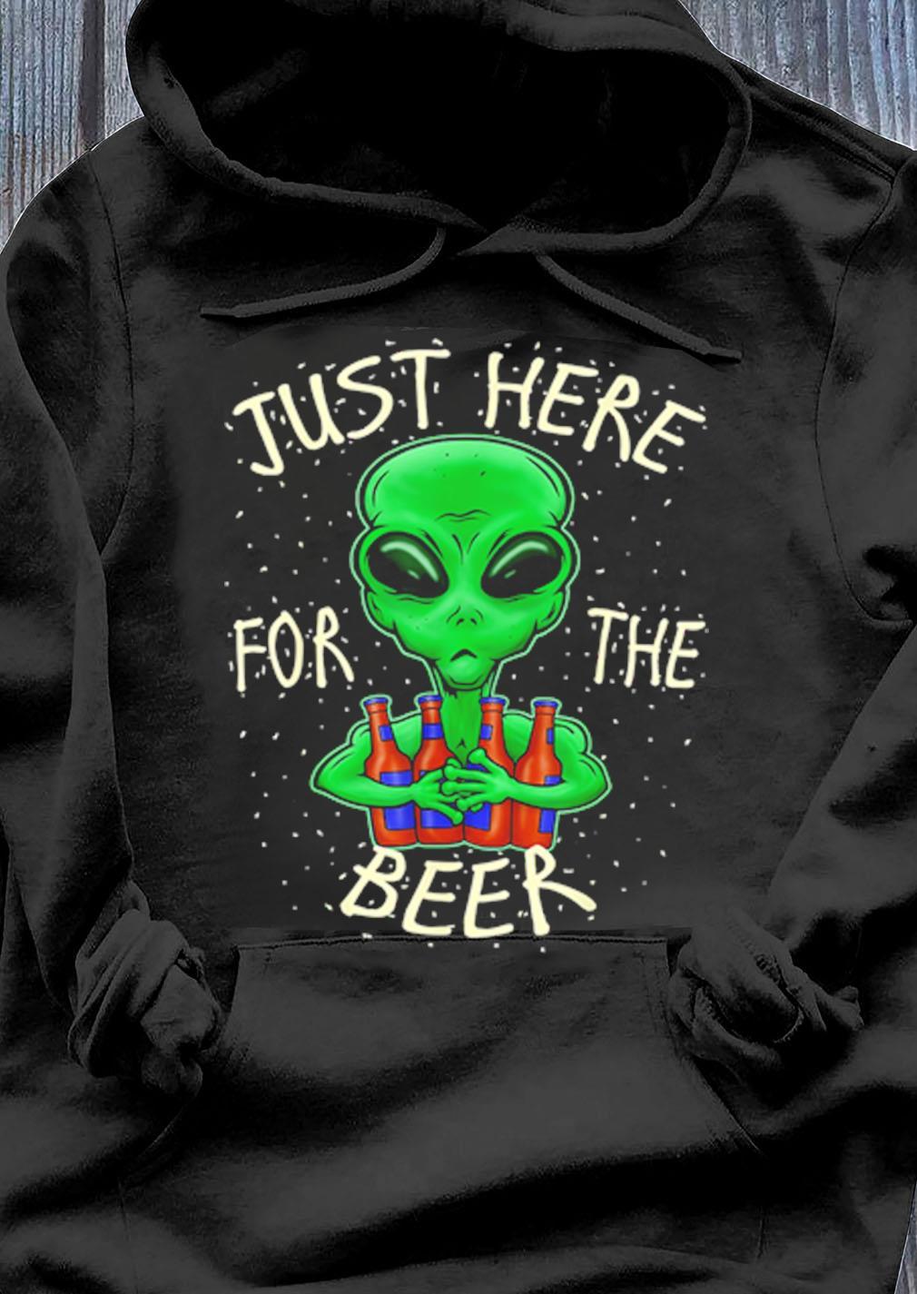 Alien Just Here For The Beer Shirt Hoodie