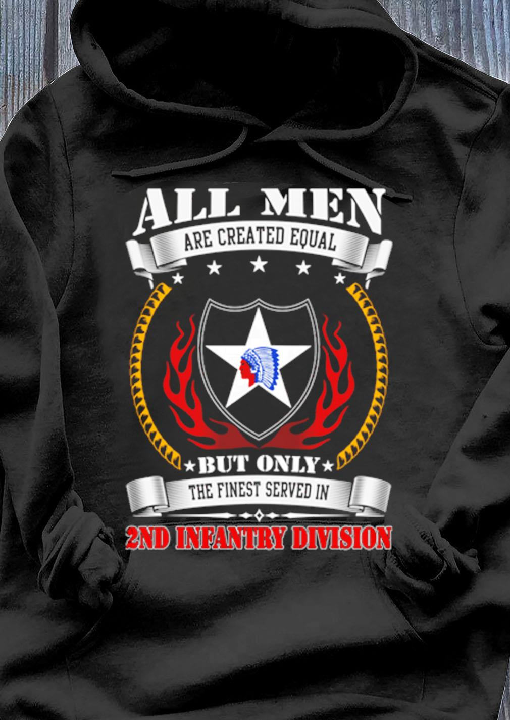 All Men Are Created Equal But Only The Finest Served In 2nd Infantry Division Shirt Hoodie