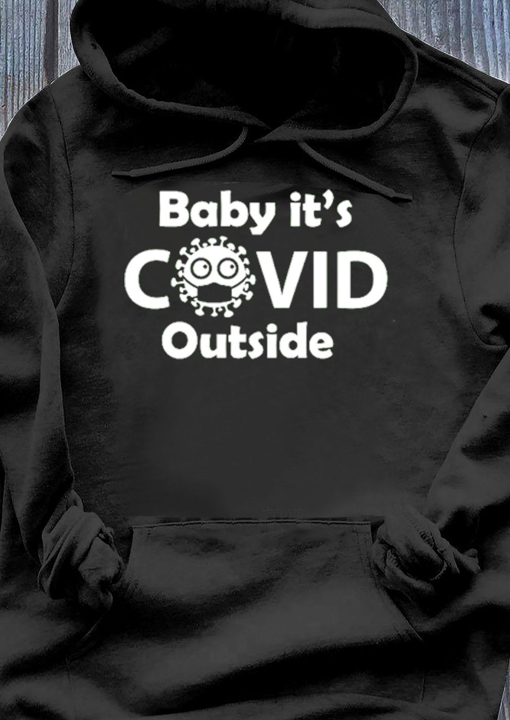 Baby Its Covid Outside Shirt Hoodie