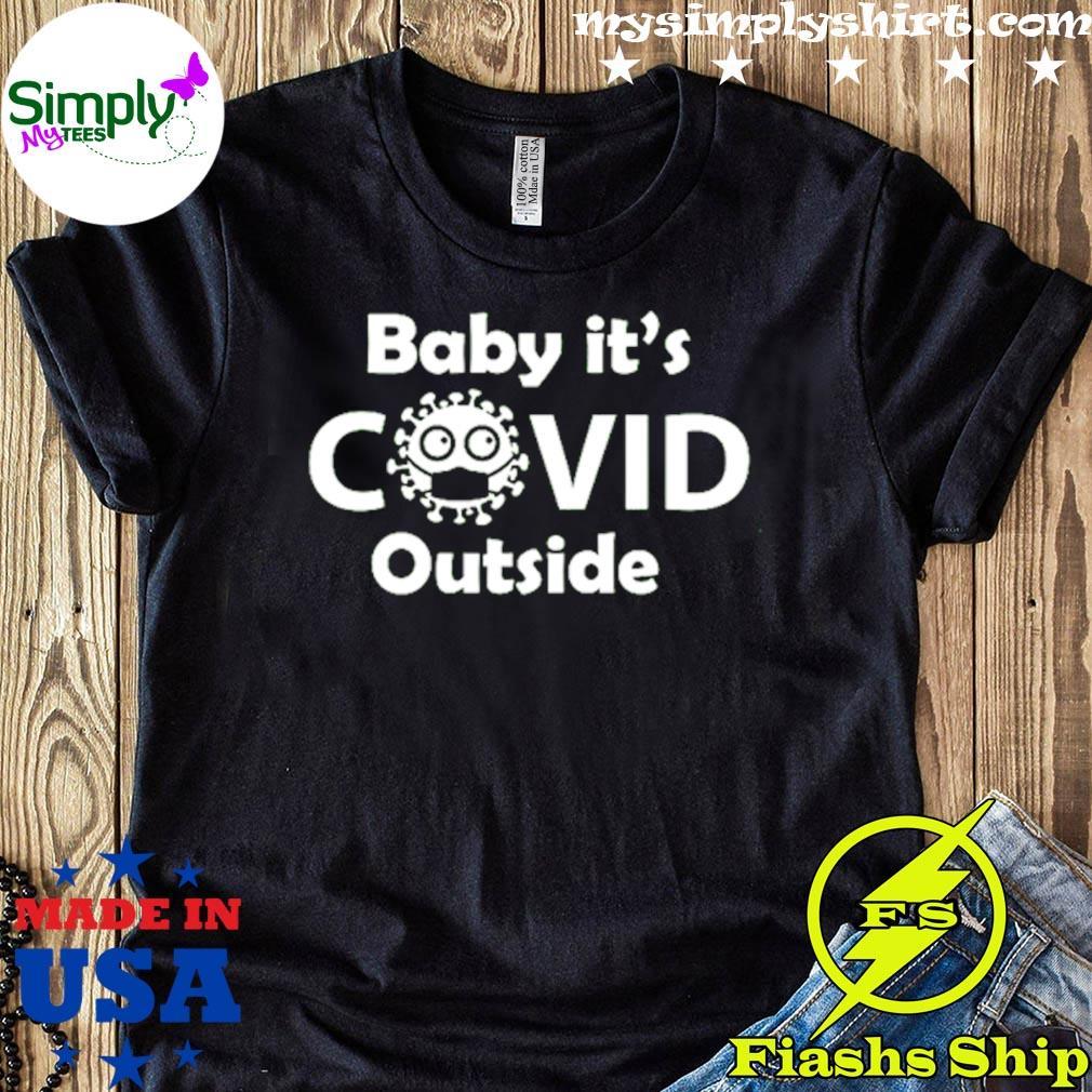 Baby Its Covid Outside Shirt