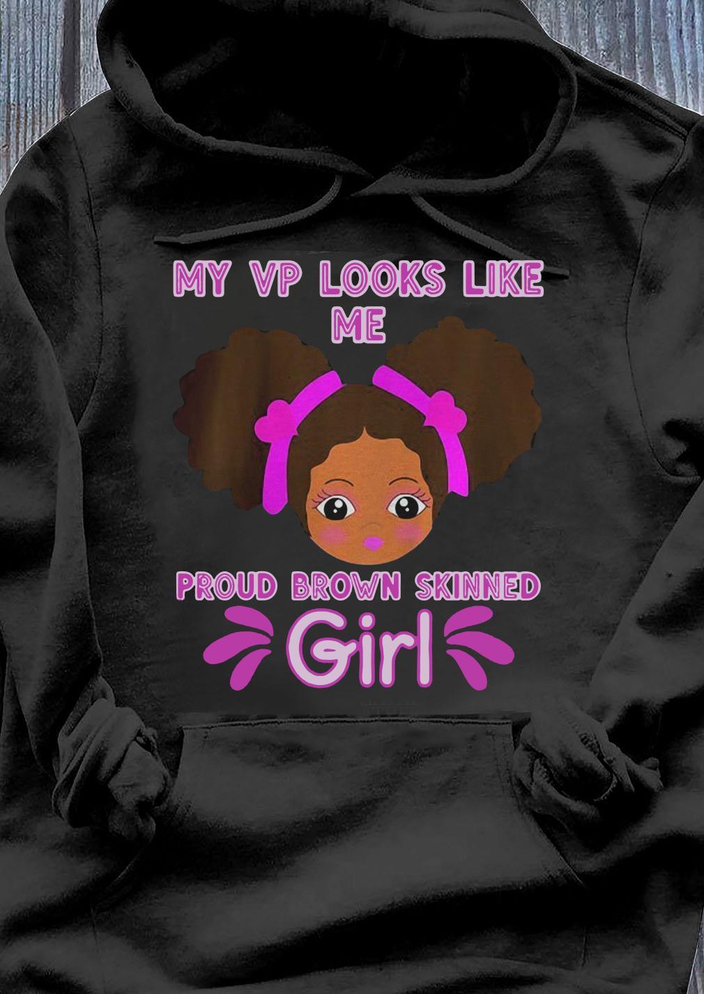 Baby My Looks Like Me Proud Brown Skinned Girl Kamala Harris Shirt Hoodie