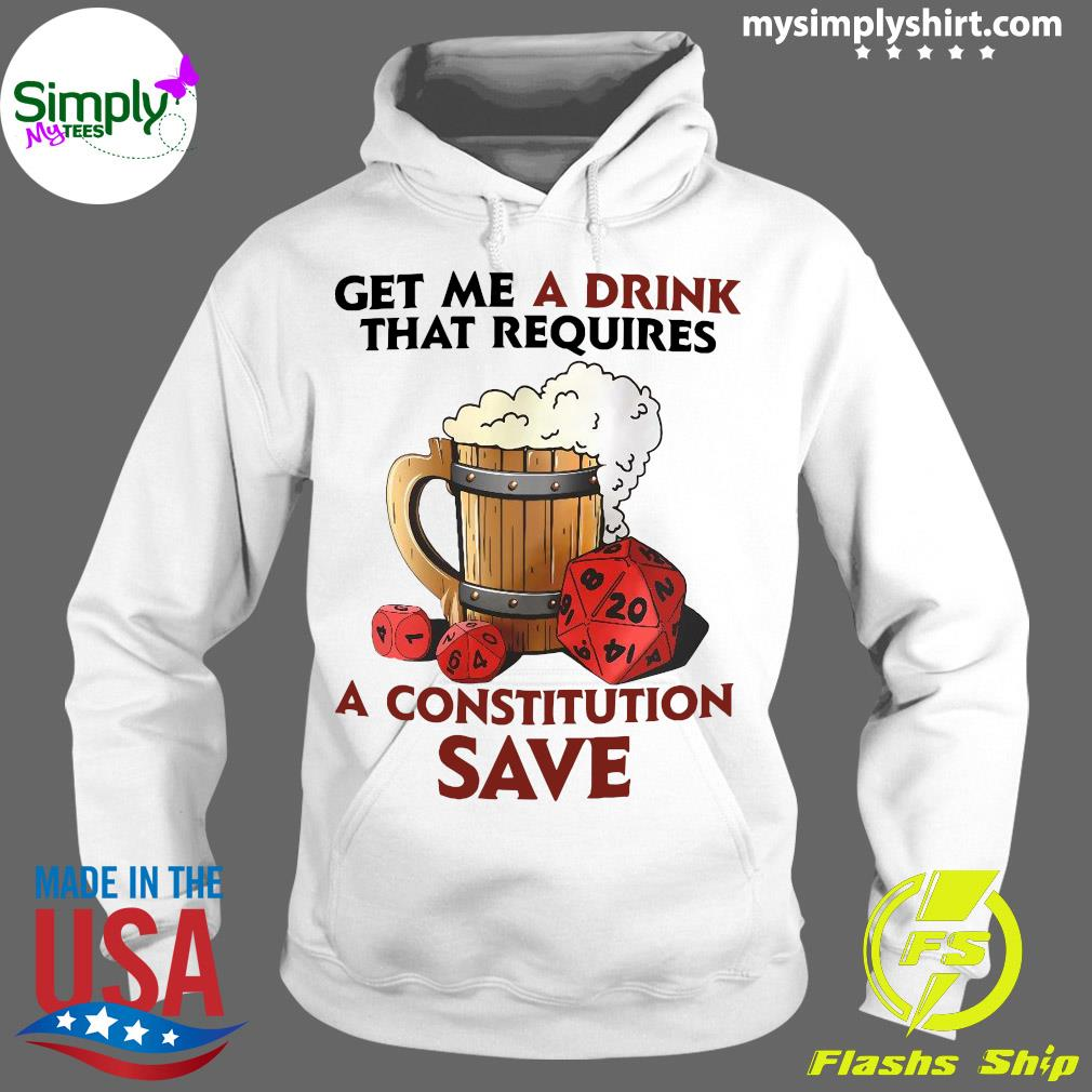 Beer Get Me A Drink That Requires A Constitution Save Shirt Hoodie