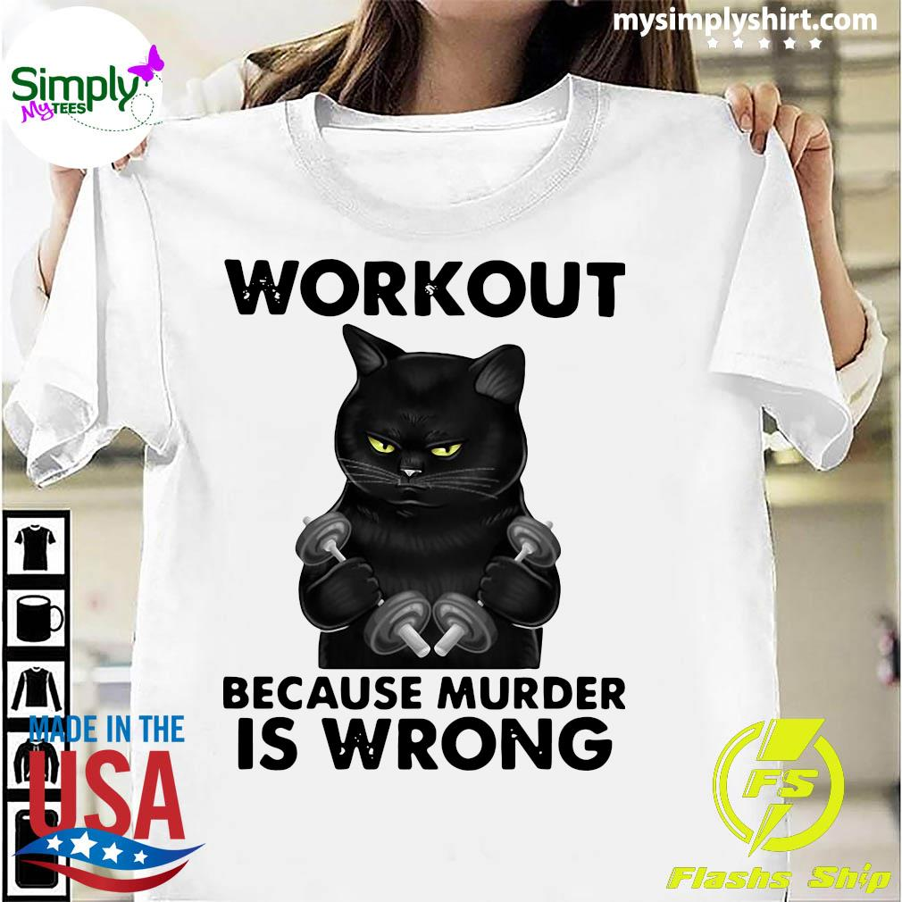 Black Cat Gym Workout Because Murder Is Wrong Shirt