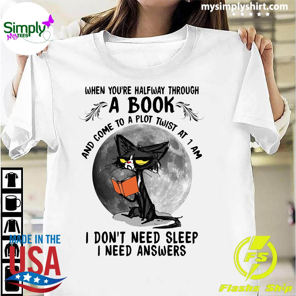 Black Cat When You're Halfway Through A Book And Come To A Plot Twist At 1 Am Shirt