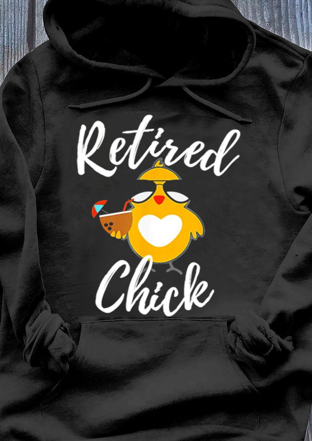 Chicken Retired Chick Shirt Hoodie