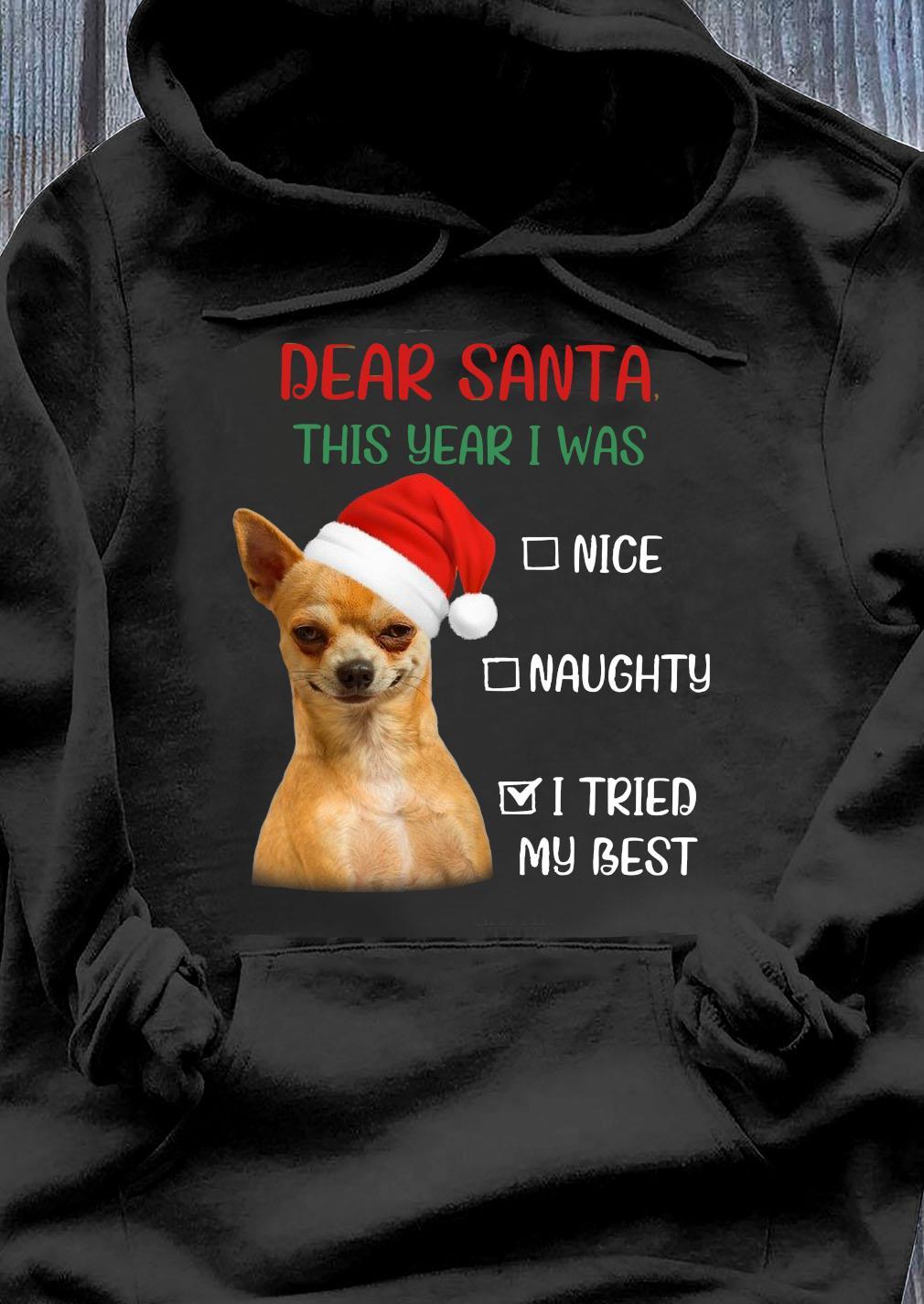 Chihuahua Dear Santa This Year I Was Nice Naughty I Tried My Best Shirt Hoodie