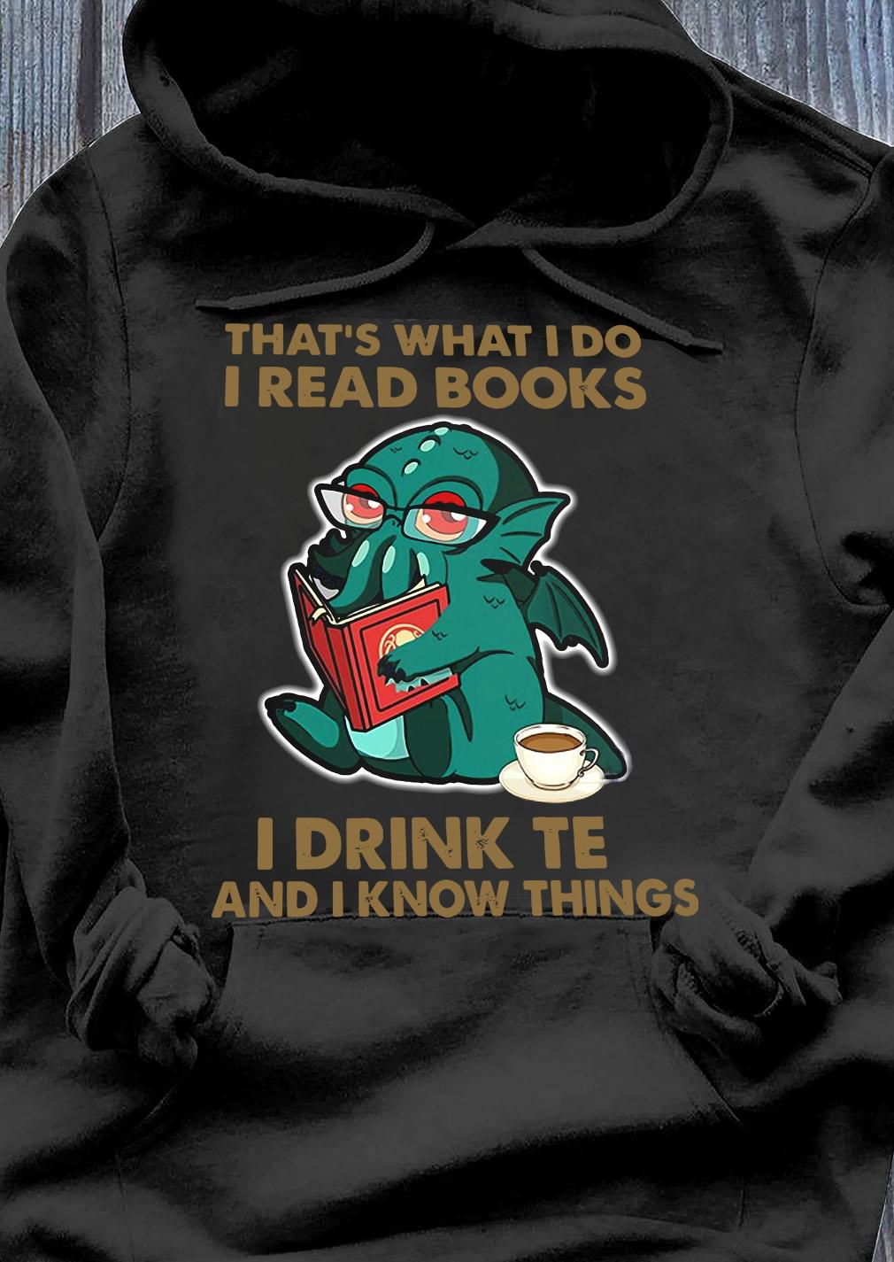 Cthulhu Cafe That's What I Do I Read Books I Drink Tea And I Know Things Shirt Hoodie