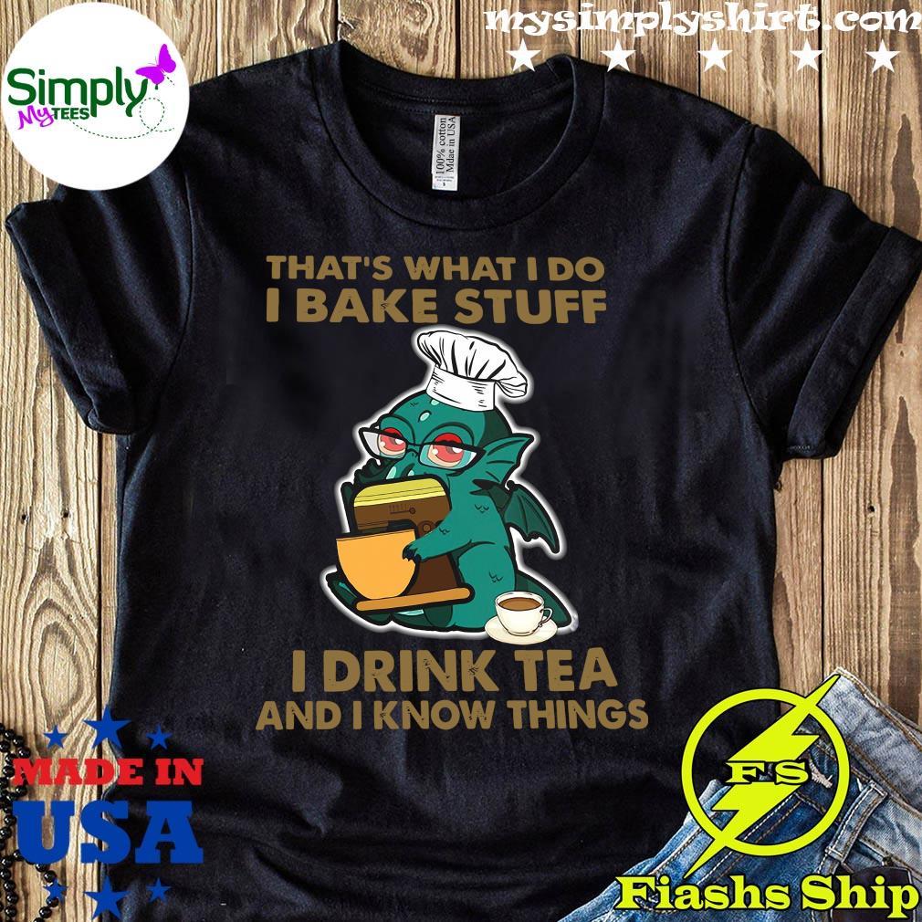 Cthulhu That's What I Do I Bake Stuff I Drink Tea And I Know Things Shirt