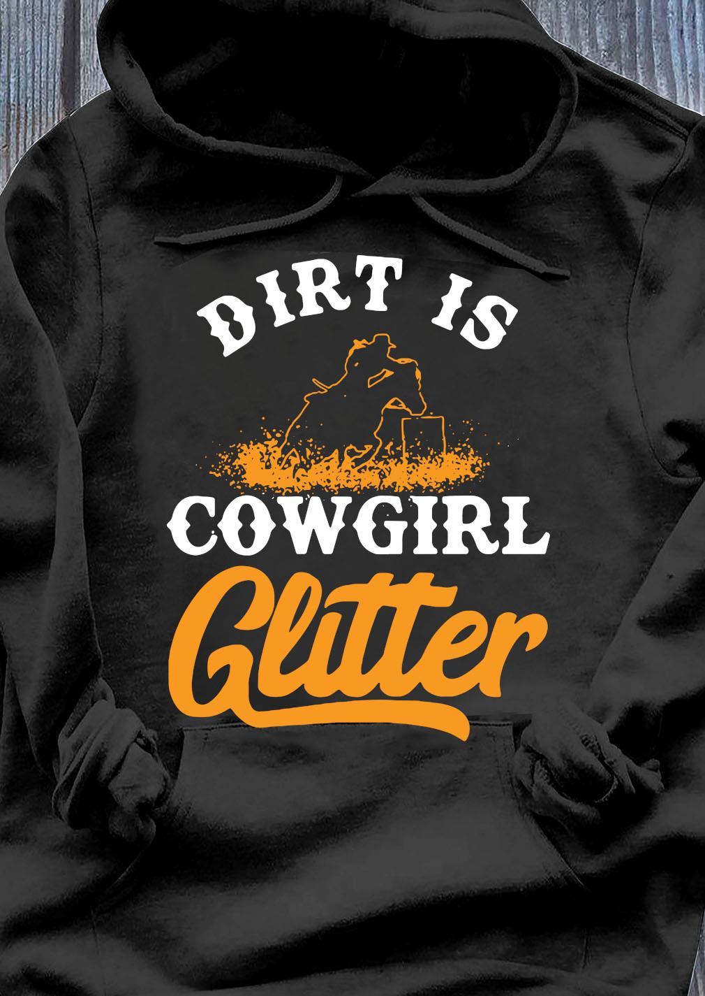 Dirt Is Cowgirl Glitter Shirt Hoodie