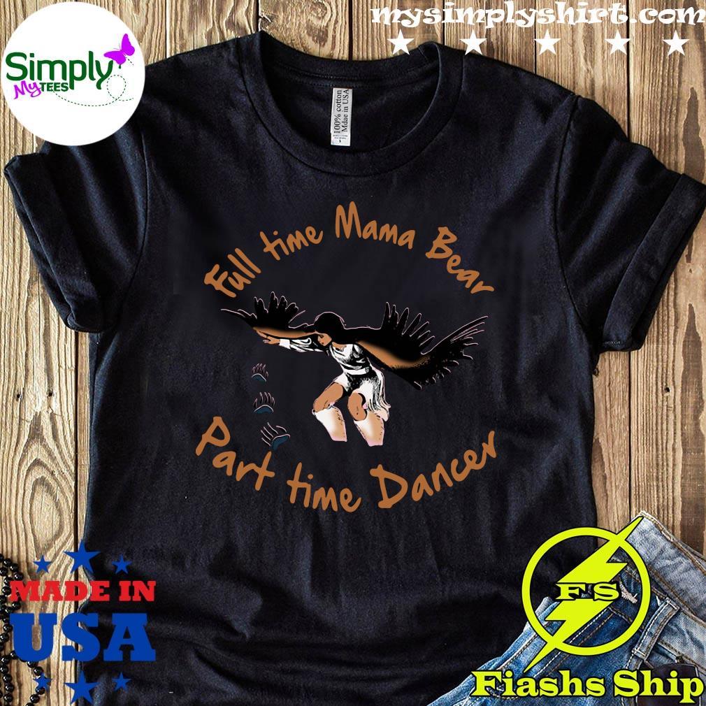 Full Time Mama Bear Part Time Dancer Shirt
