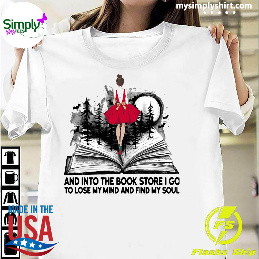 Girl And Into The Book Store I Go To Lose My Mind And Find My Soul Shirt