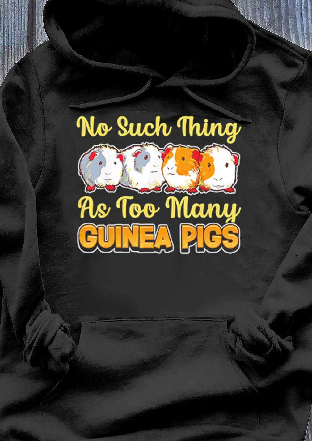 Guinea Pigs No Such Thing As Too Many Shirt Hoodie