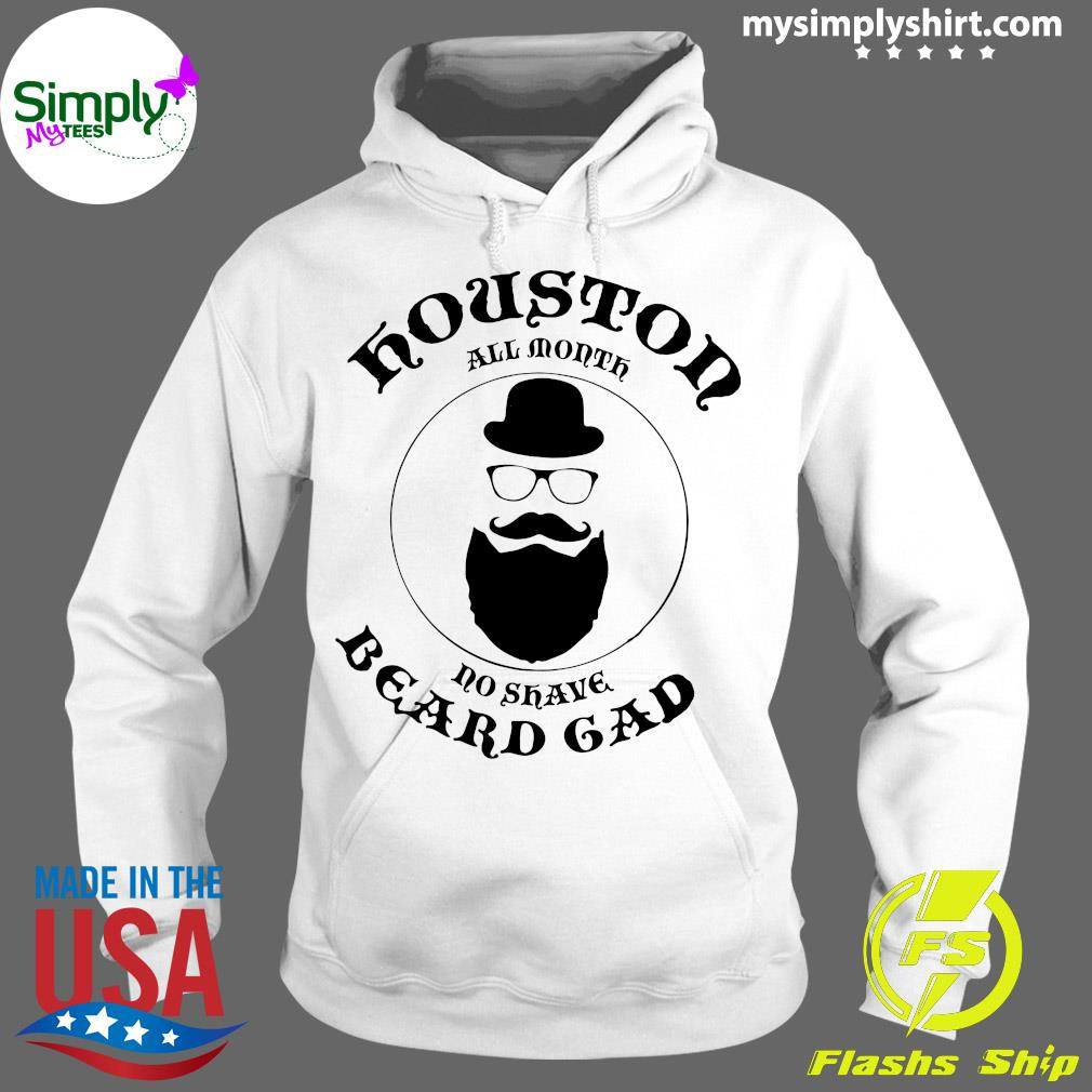 Houston All Month No Shave Beard Gad Shirt Hoodie