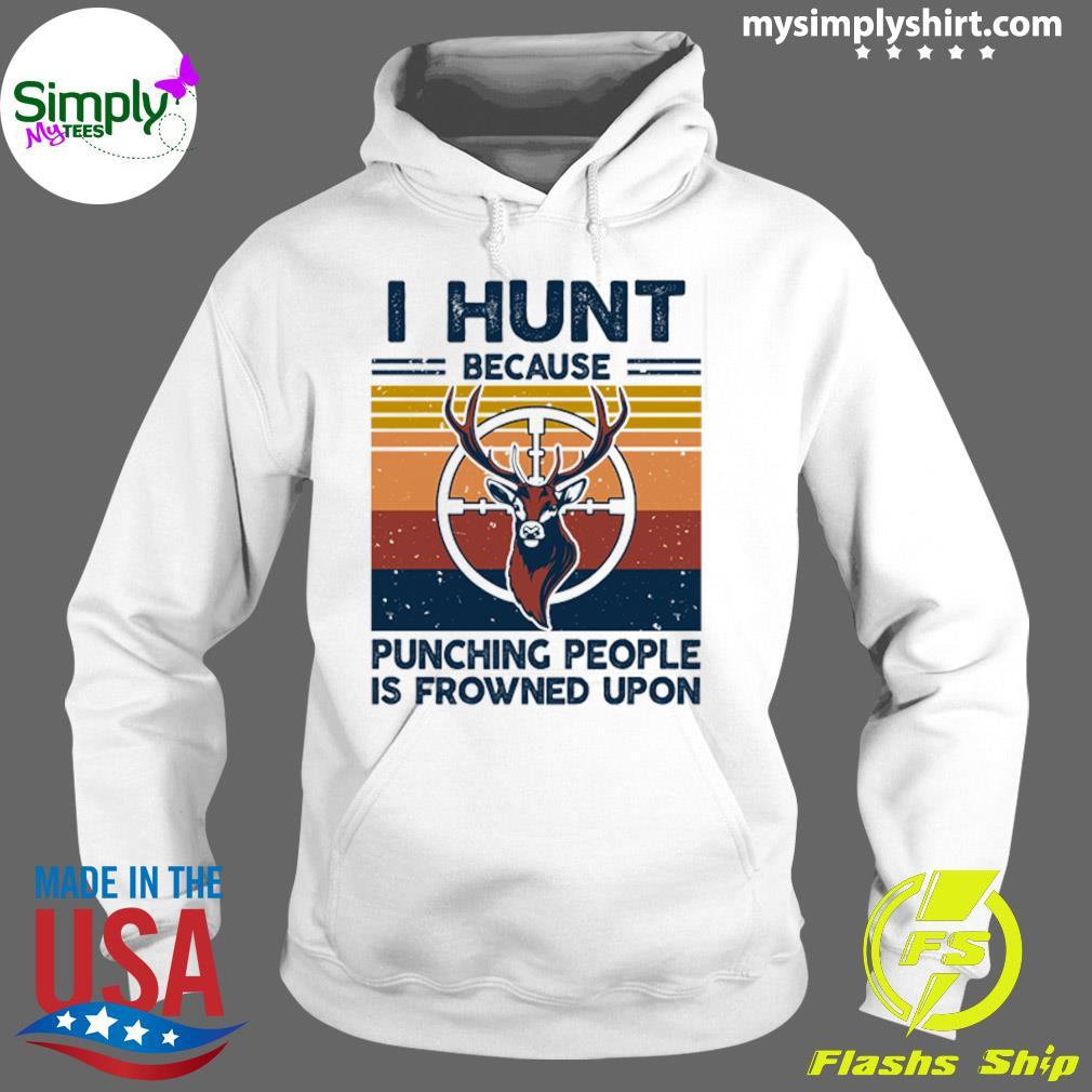 I Hunt Because Punching People Is Frowned Upon Vintage Shirt Hoodie