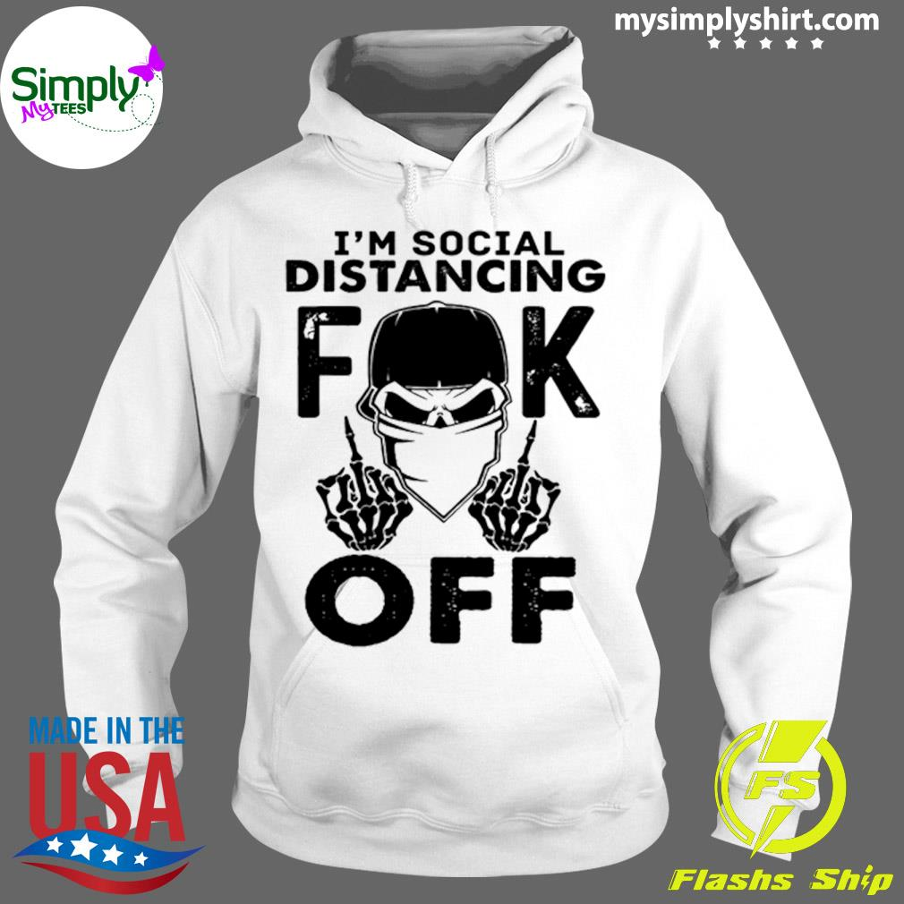 I'm Social Distancing Fuck Off Shirt Hoodie