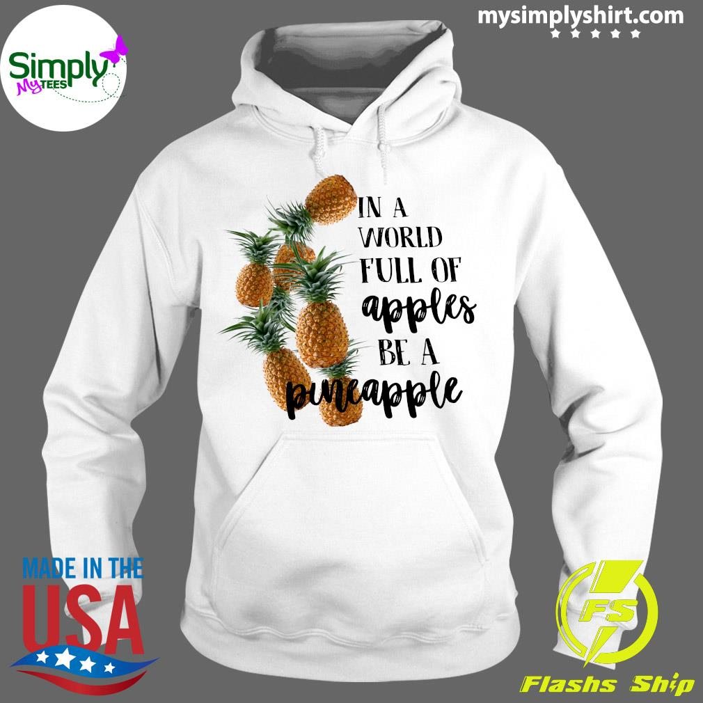 In A World Full Of Apples Be A Pineapple Shirt Hoodie