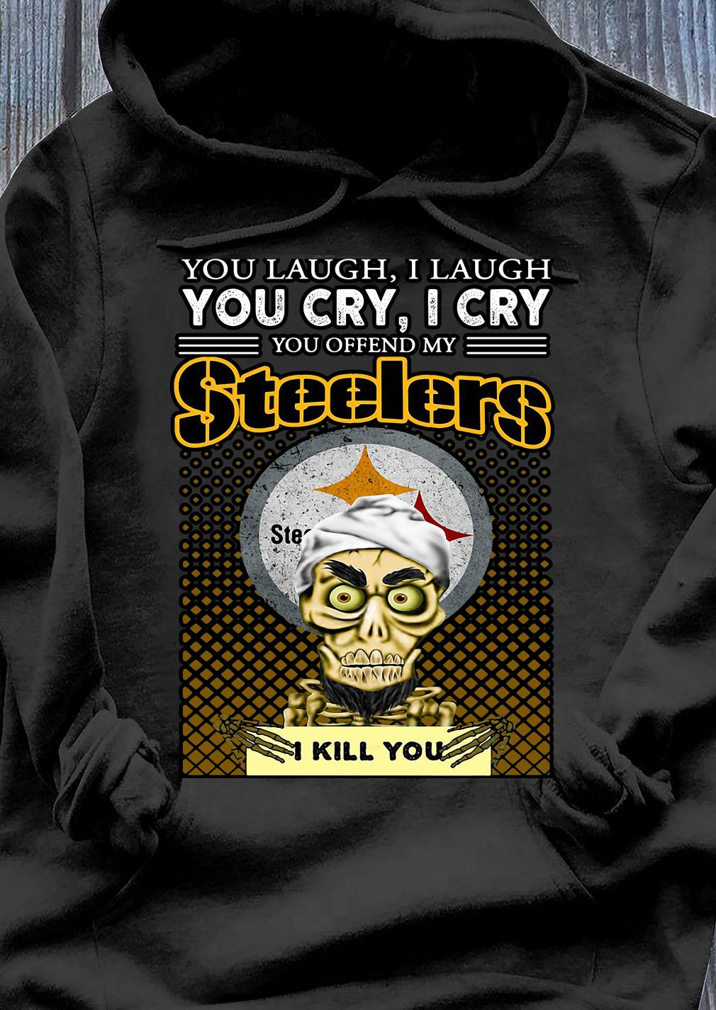 Jeff Dunham Achmed The Dead Terrorist You Laugh I Laugh You Cry I Cry You Offend My Pittsburgh Steelers I Kill You Shirt Hoodie