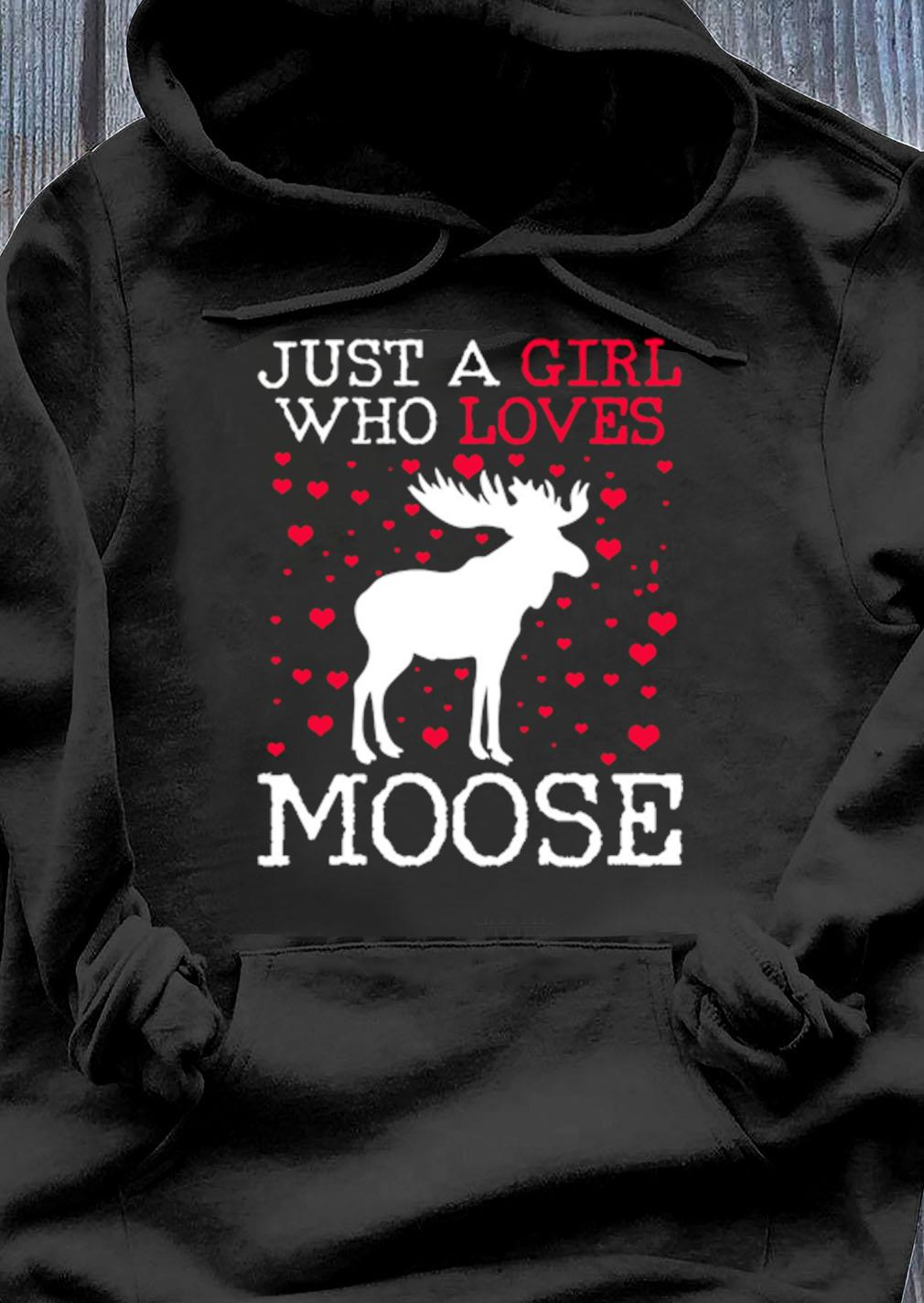 Just A Girl Who Loves Moose Shirt Hoodie