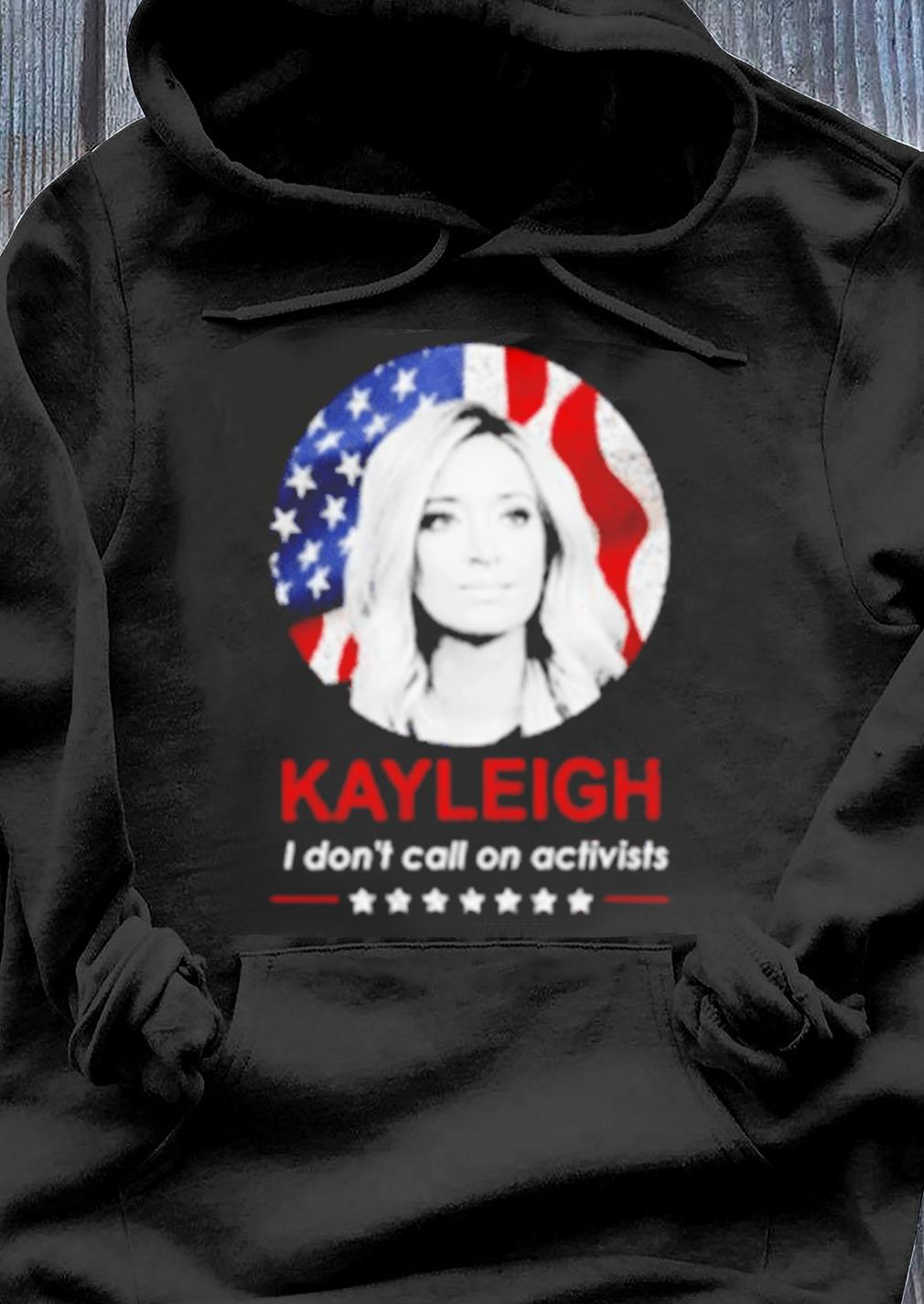 Kayleigh Mcenany American I Don't Call On Activists Shirt Hoodie