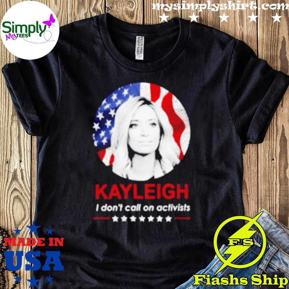 Kayleigh Mcenany American I Don't Call On Activists Shirt