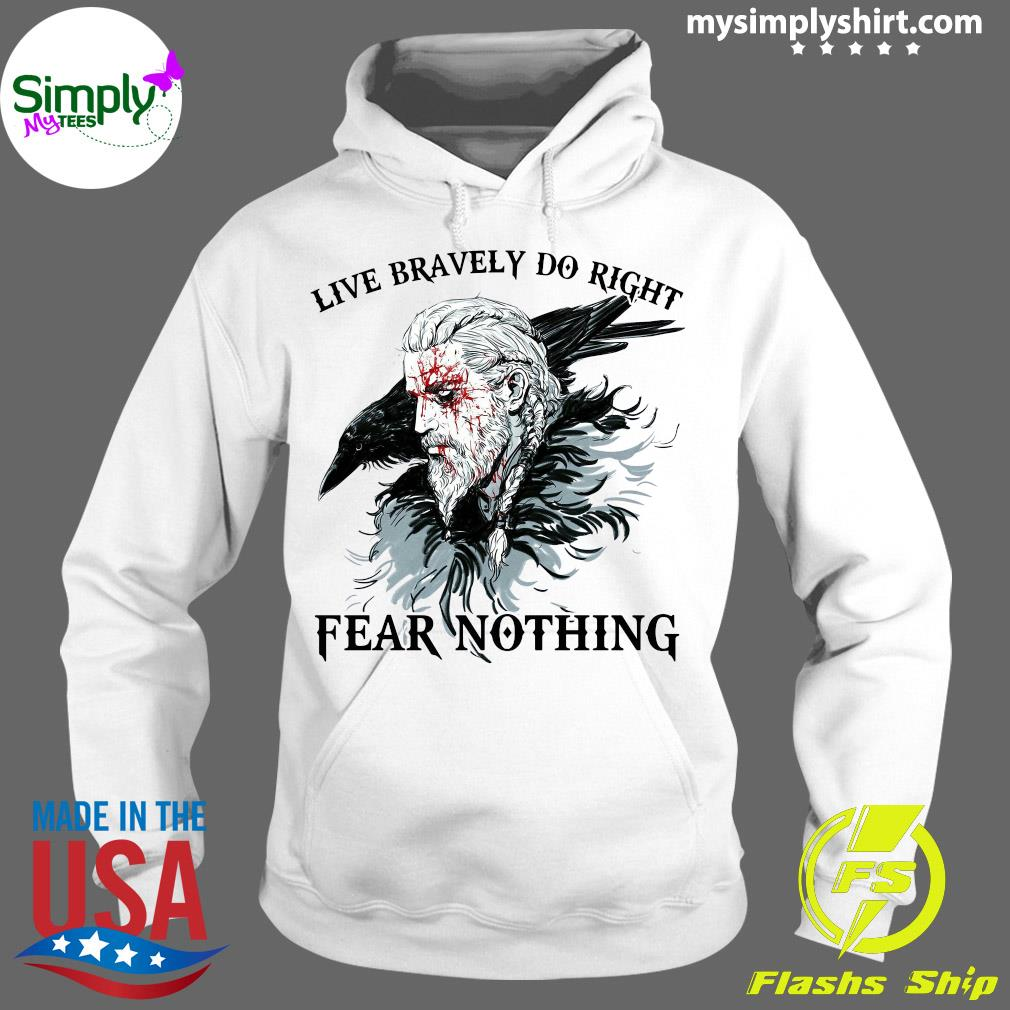 Live Bravely Do Righr Fear Nothing Tee Shirt Hoodie