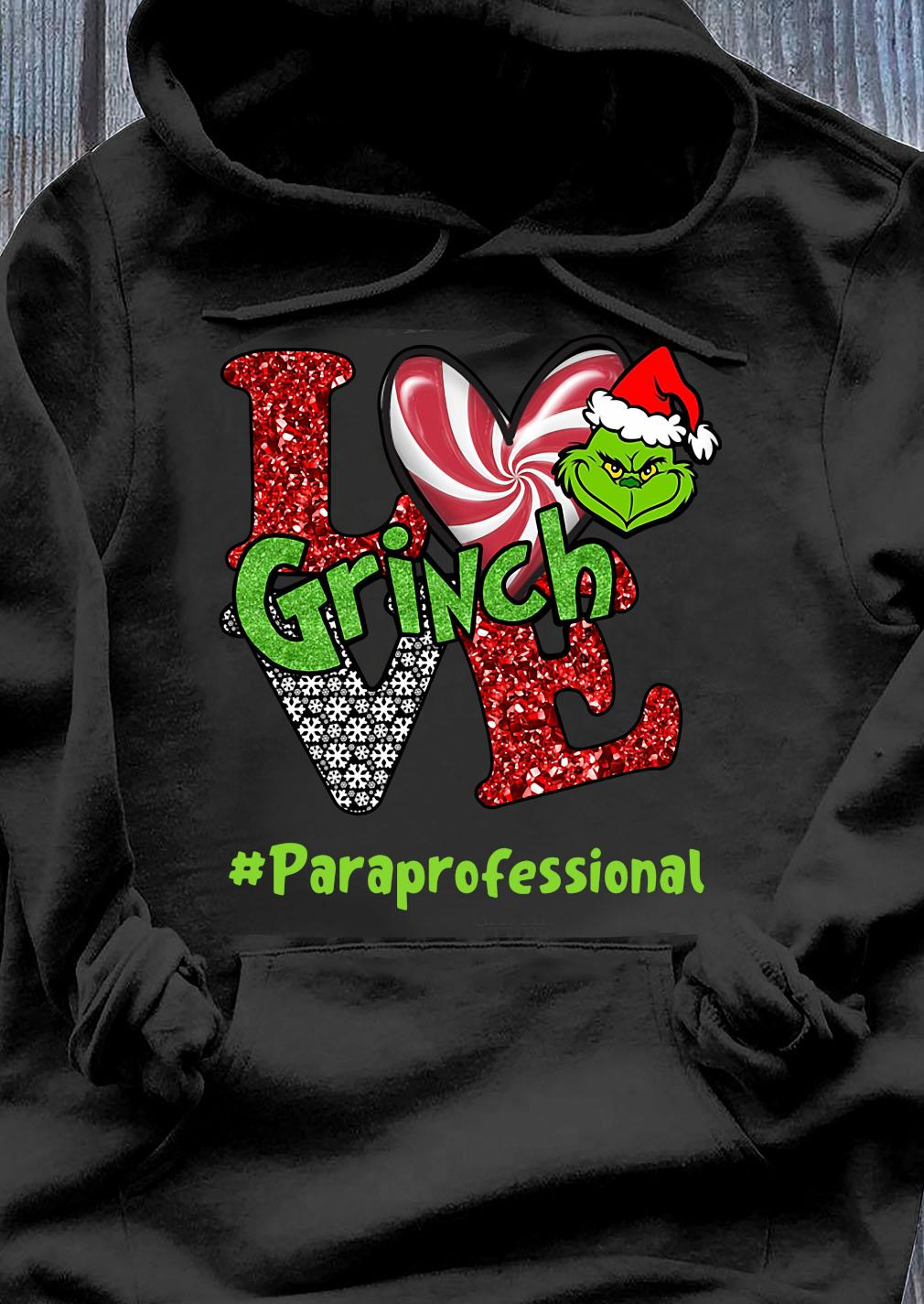 Love Grinch #Paraprofessional Christmas Shirt Hoodie