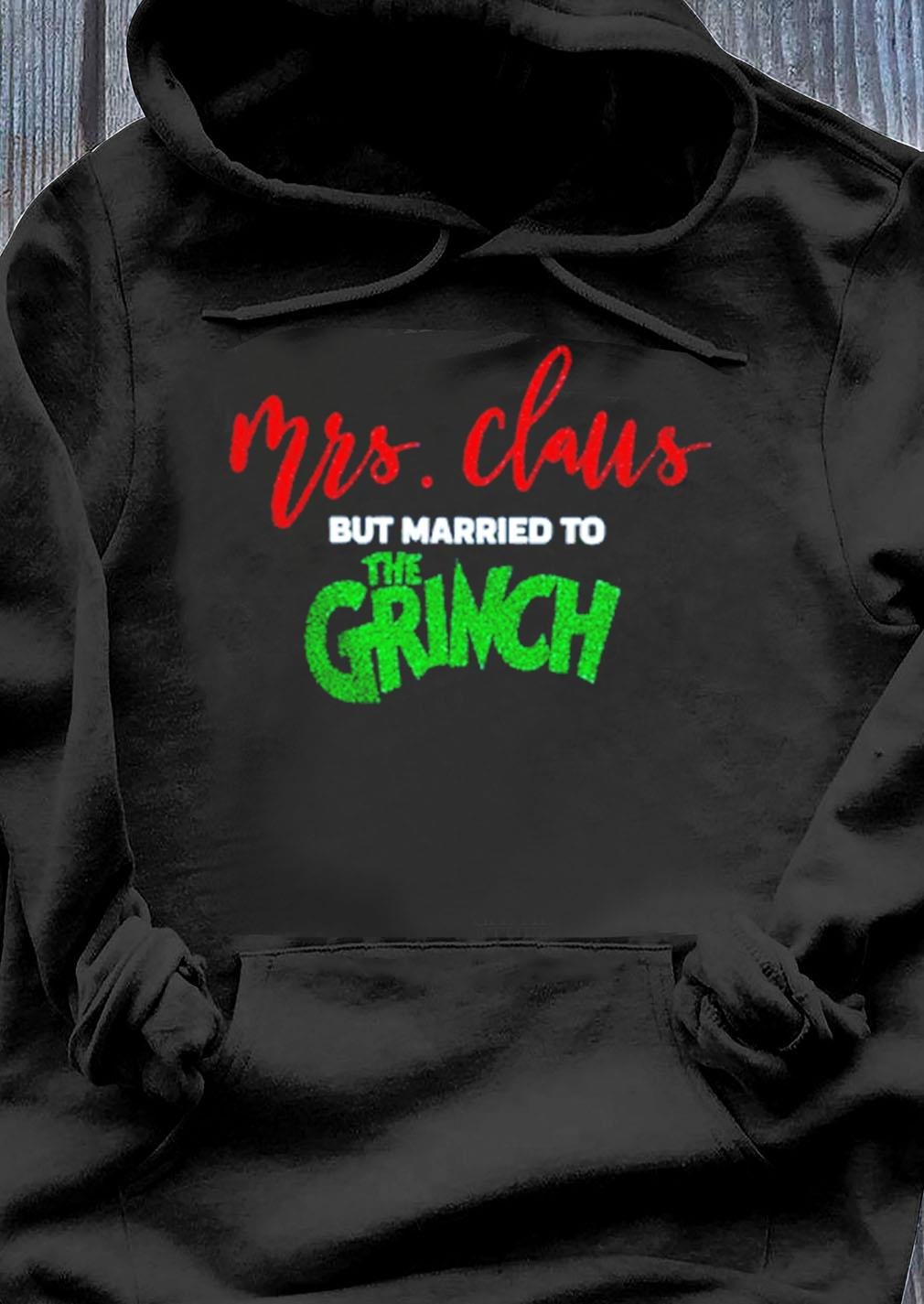 Mrs Claus But Married To The Grinch Christmas Sweater Hoodie