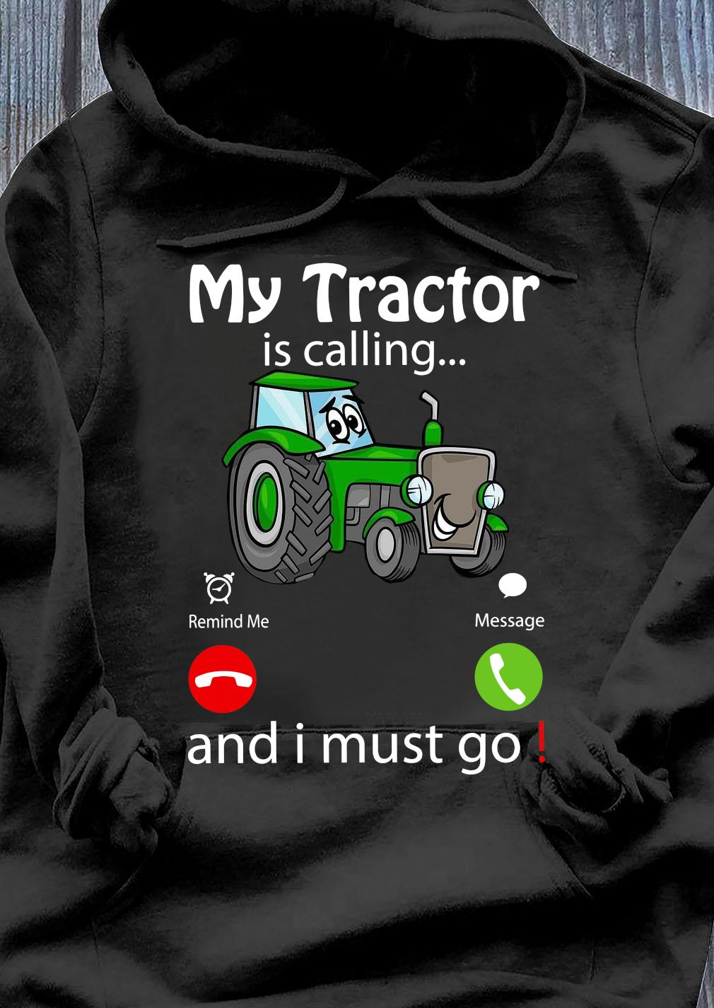 My Tractor Is Calling And I Must Go Shirt Hoodie
