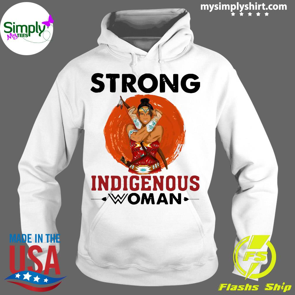 Native American Strong Indigenous Woman Shirt Hoodie