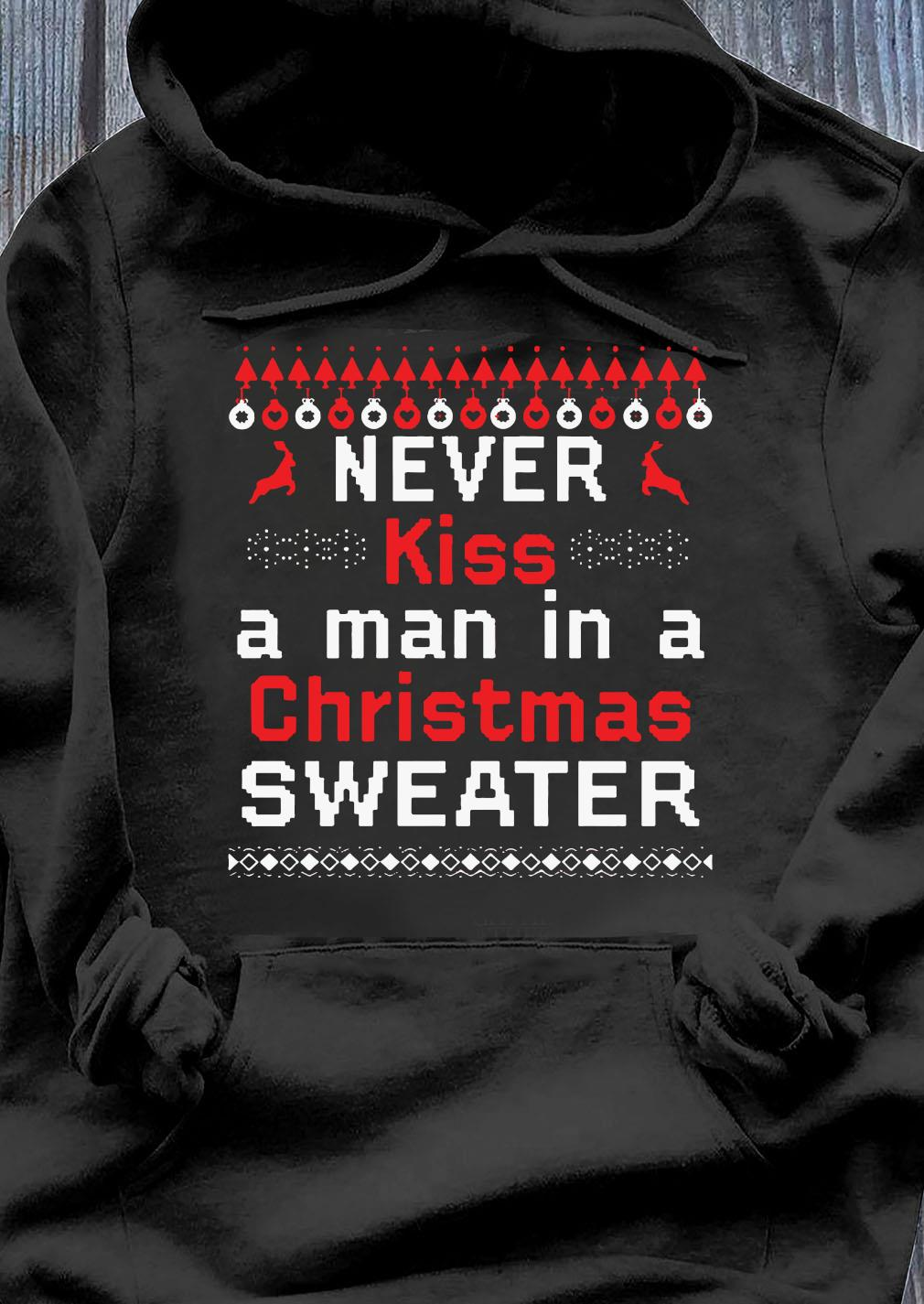 Never Kiss A Man In A Christmas T-Shirt Hoodie