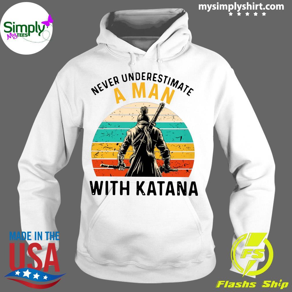 Never Underestimate A Man With Katana Vintage Shirt Hoodie