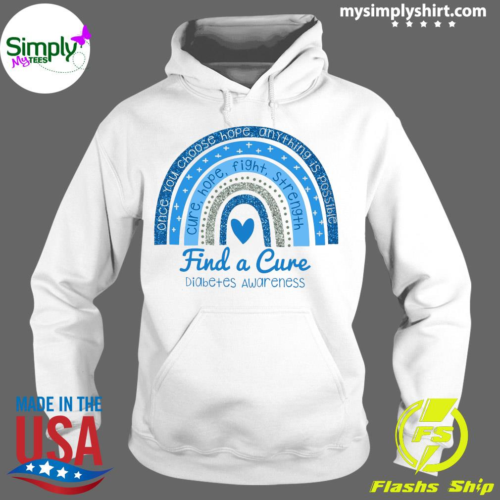 Once You Choose Hope Any Thing Is Possible Cure Hope Fight Strength Find A Cure Diabetes Awareness Shirt Hoodie
