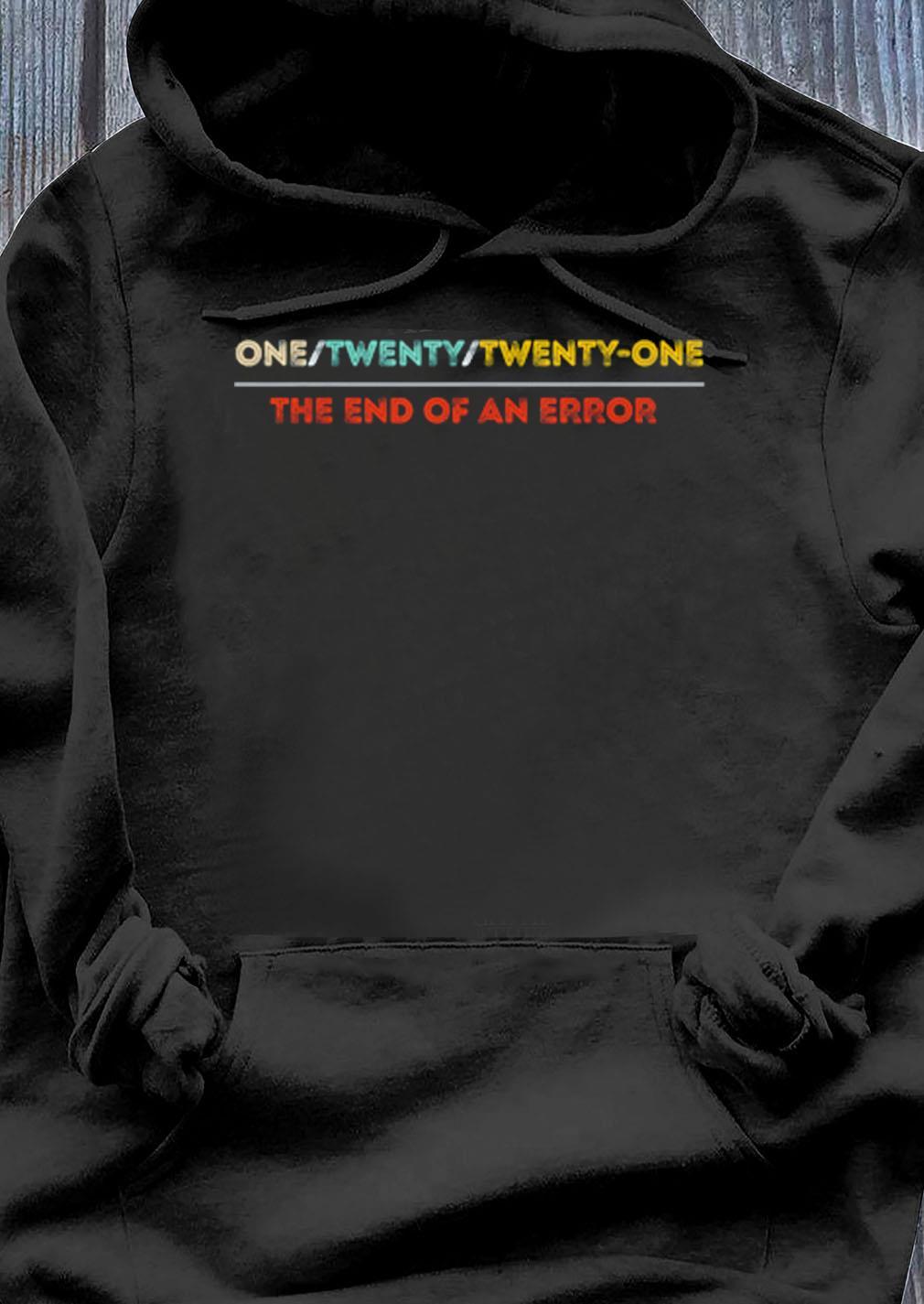 Onetwentytwenty One The End Of An Error Retro Shirt Hoodie