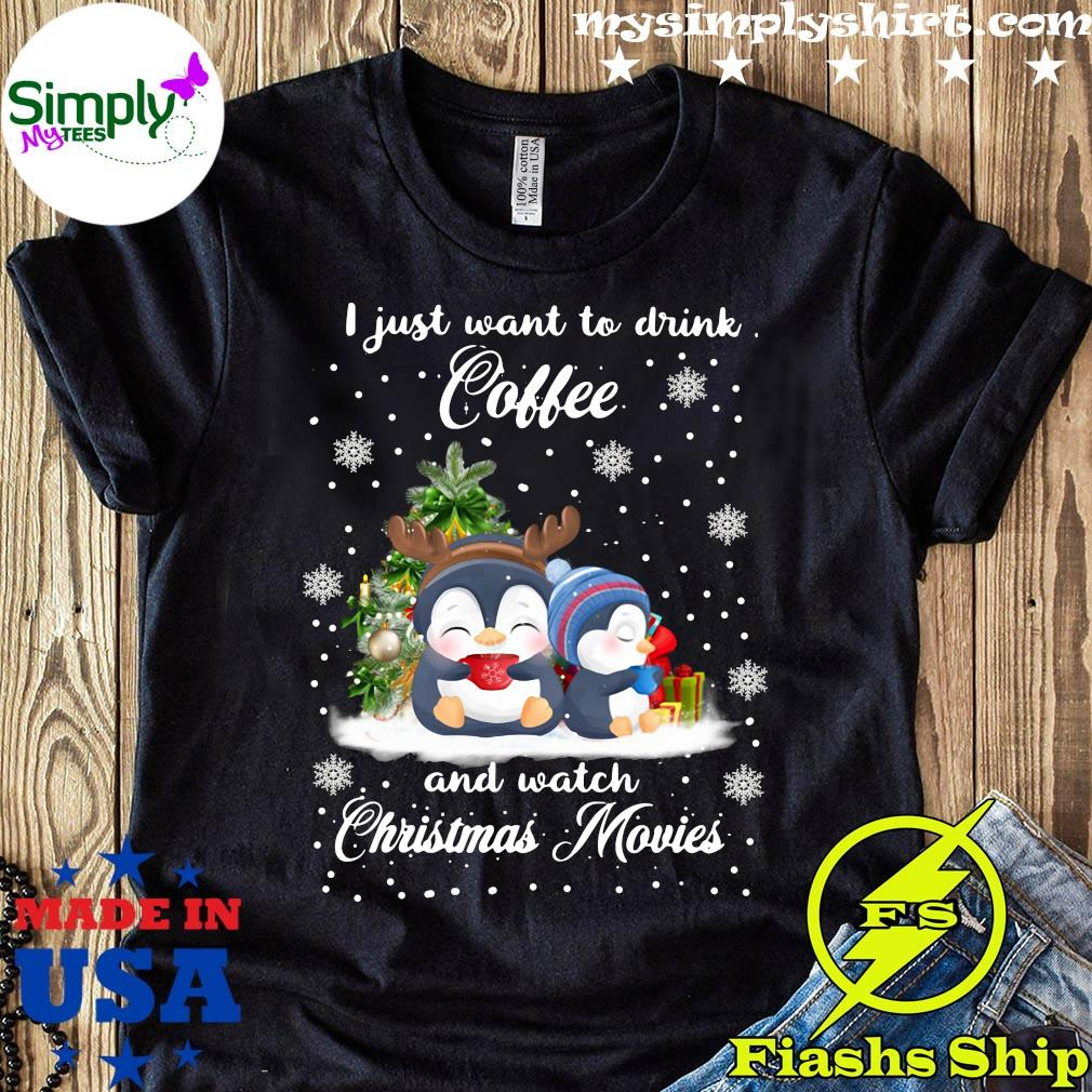 Penguins I Just Want To Drink Coffee And Watch Christmas Movies Shirt