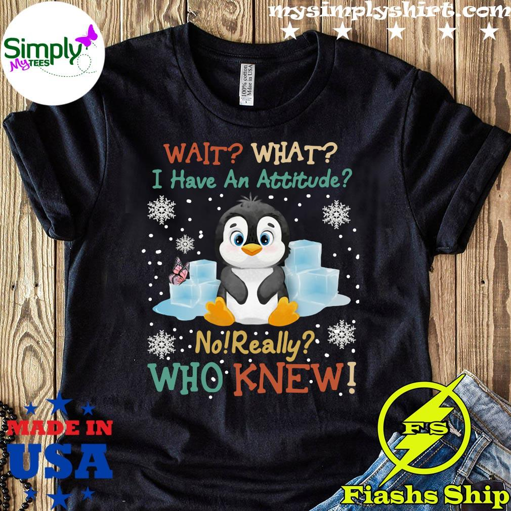Penguins Wait What T Have An Attitude No Really Who Knew Merry Christmas Shirt