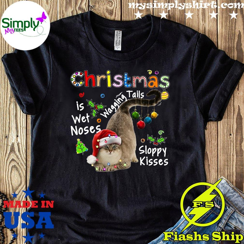 Santa Cat What Christmas Is Wet Noses Wagging Tails Sloppy Kisses Shirt
