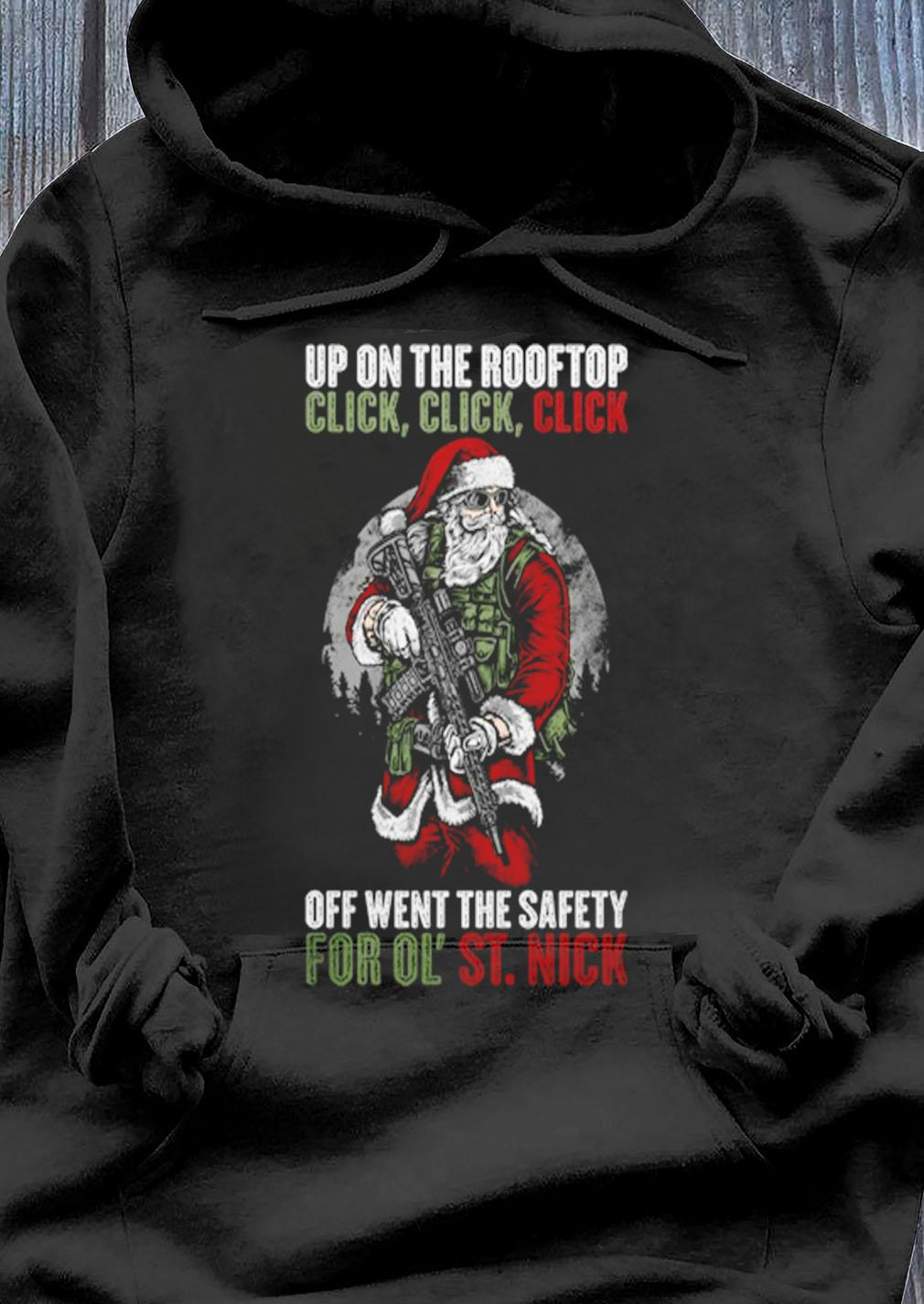 Santa Claus Up On The Rooftop Click Click Click Off Went The Safety For Ol St Nick Shirt Hoodie