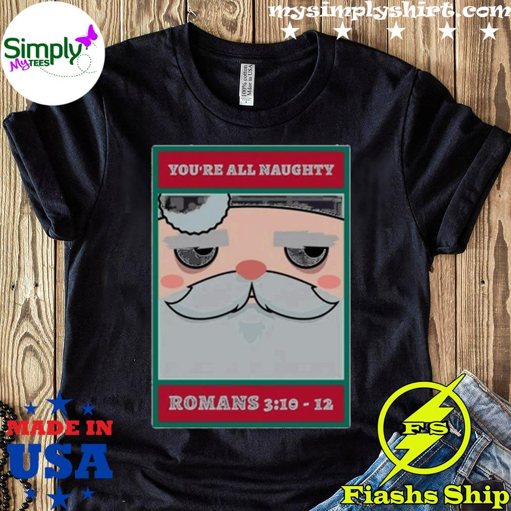Santa Claus You're All Naughty Romans 310-12 Shirt