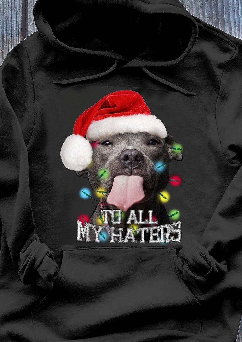 Santa Pitbull Christmas All My Haters Shirt Hoodie