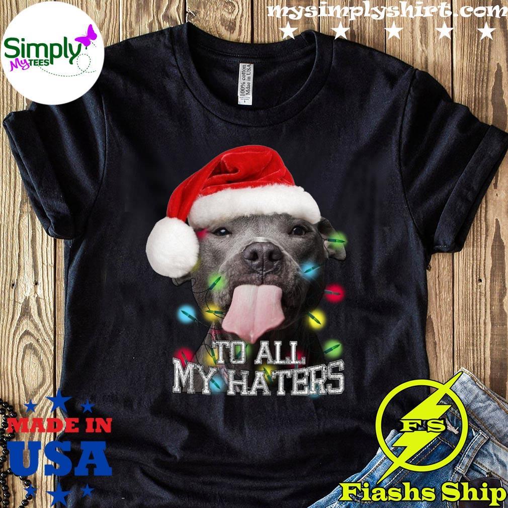 Santa Pitbull Christmas All My Haters Shirt